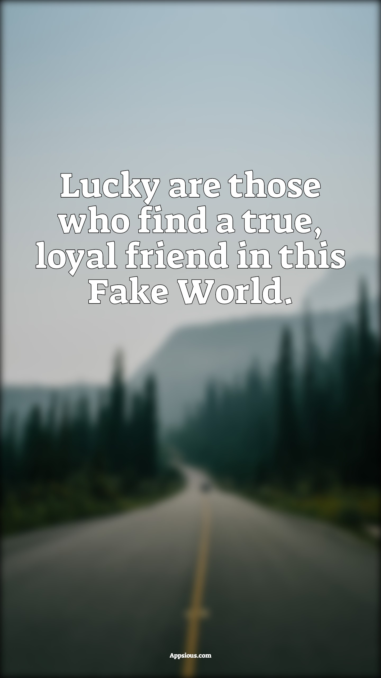 Lucky are those who find a true, loyal friend in this Fake World.