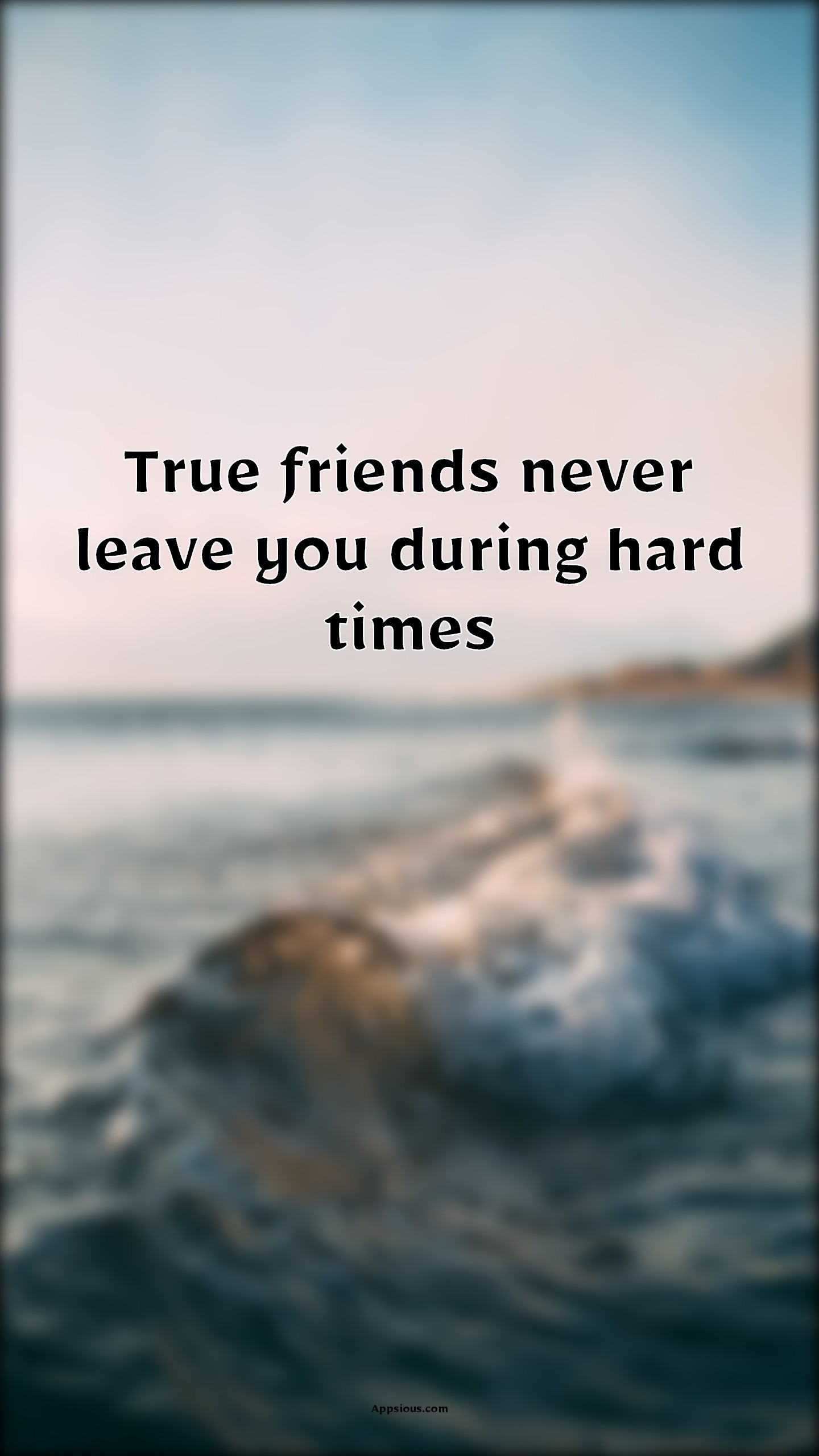 True friends never leave you during hard times