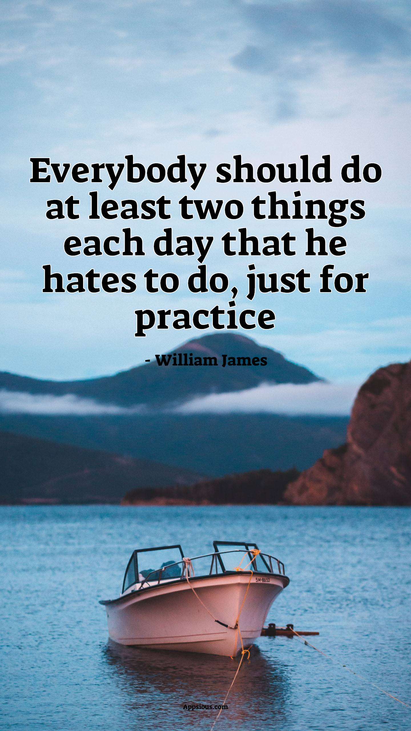 Everybody should do at least two things each day that he hates to do, just for practice