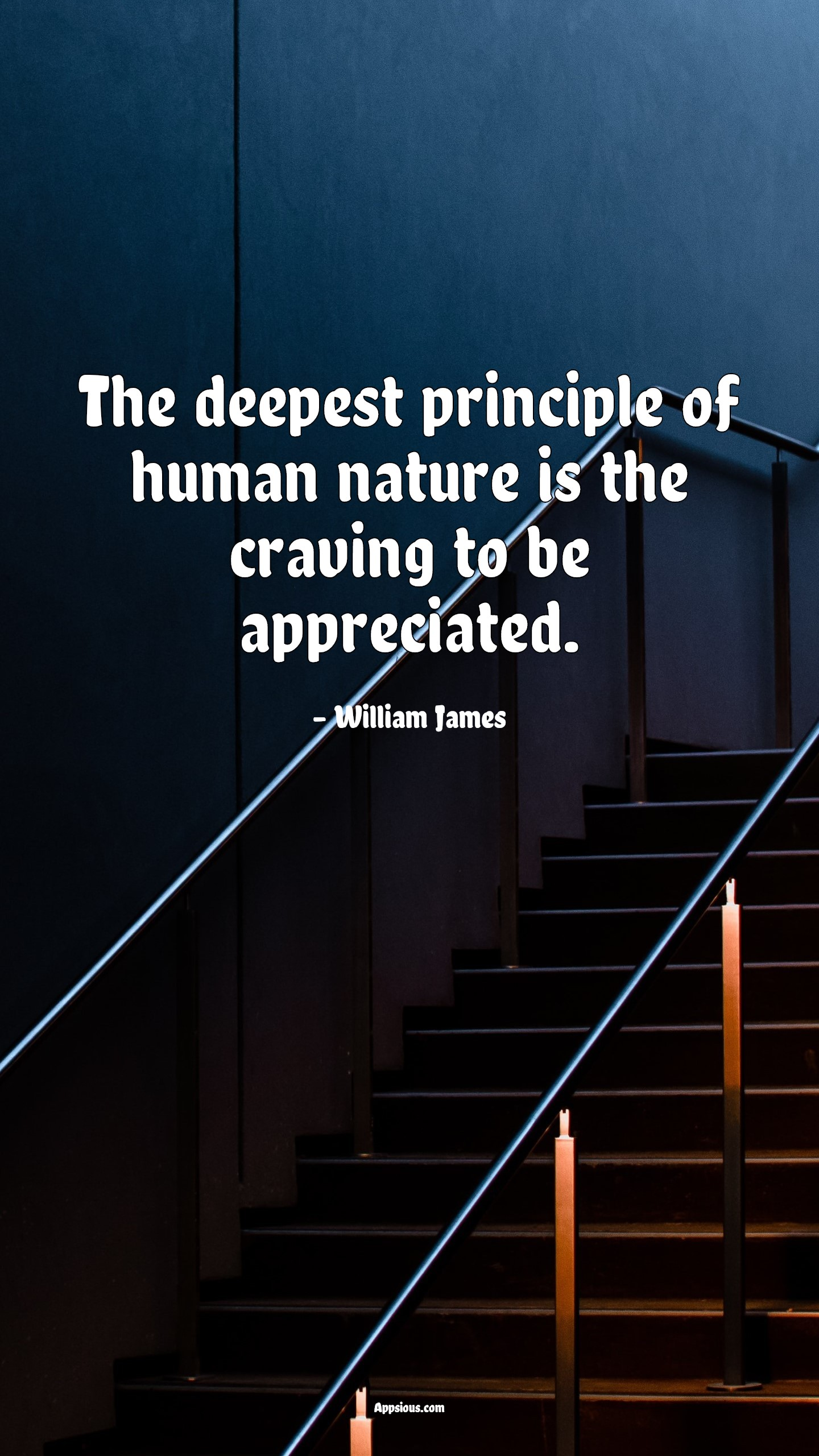 The deepest principle of human nature is the craving to be appreciated.