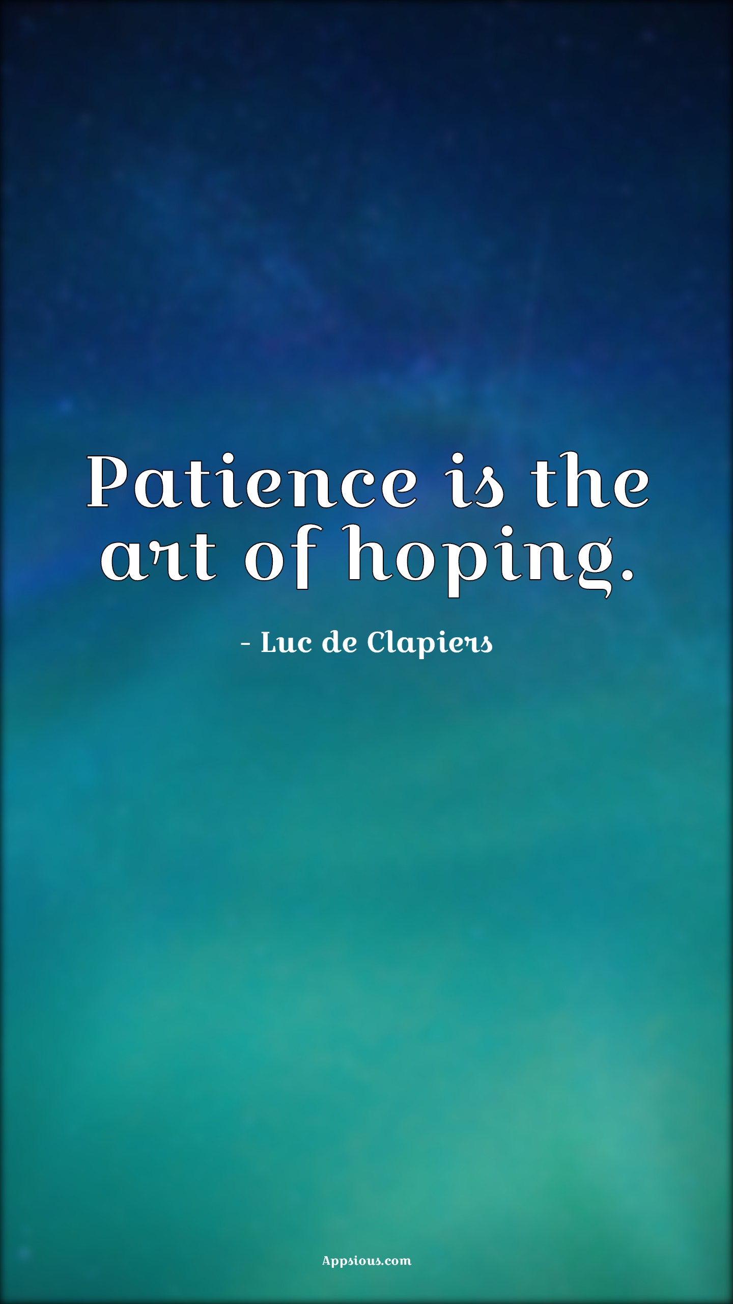 Patience is the art of hoping.