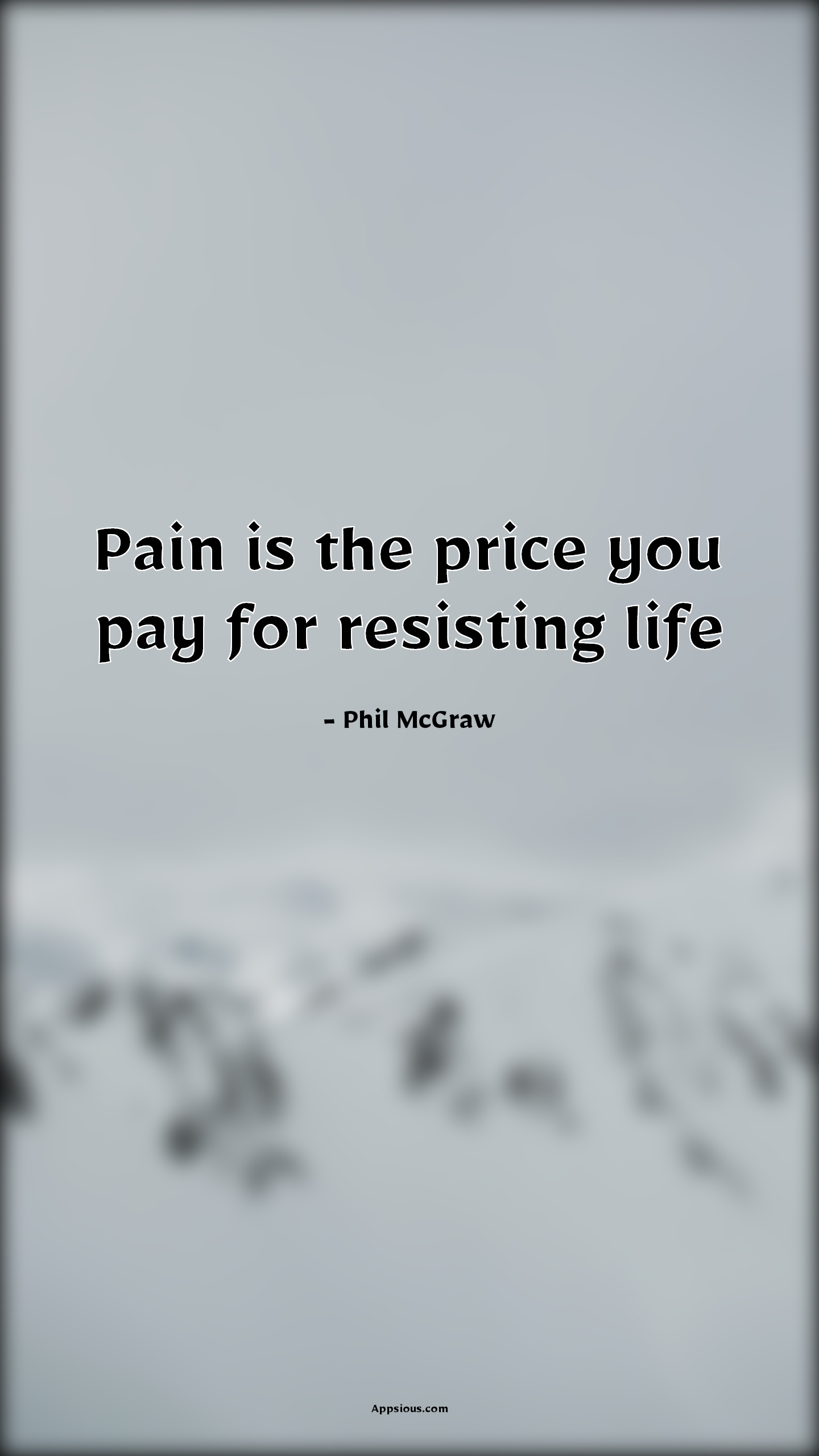 Pain is the price you pay for resisting life