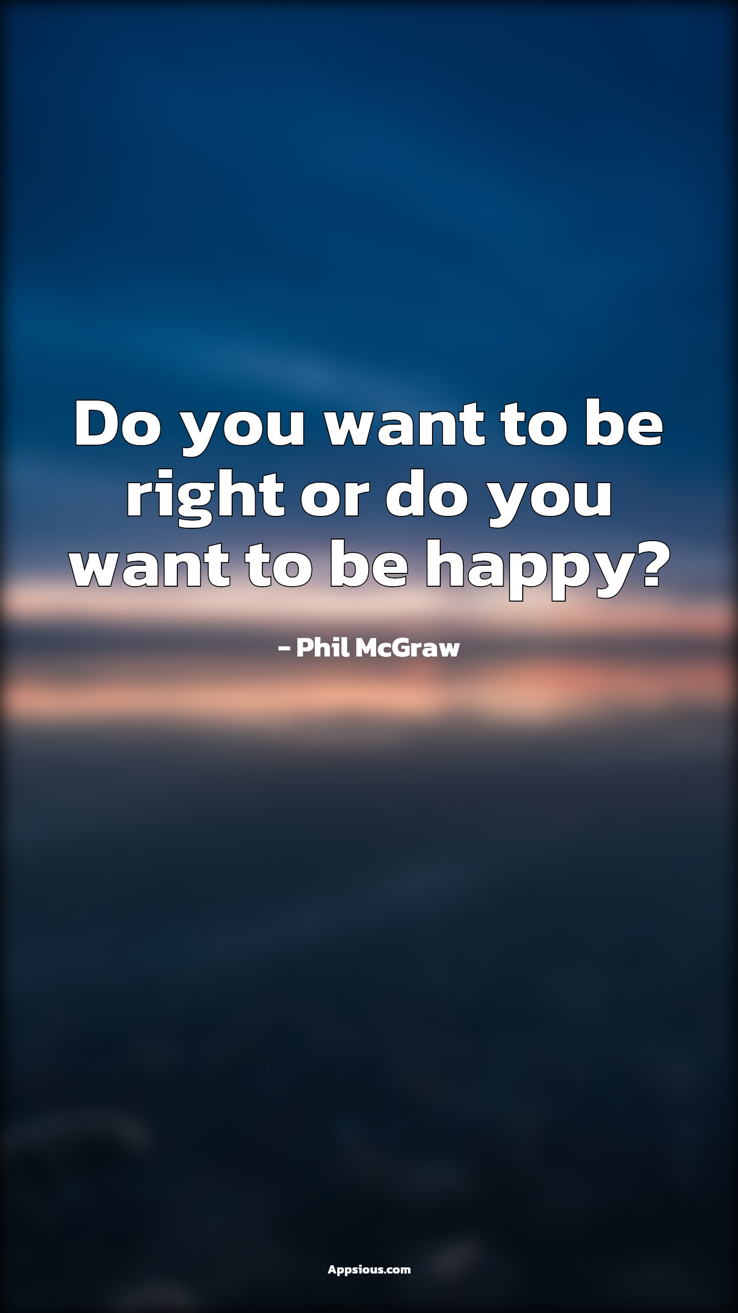 Do you want to be right or do you want to be happy?