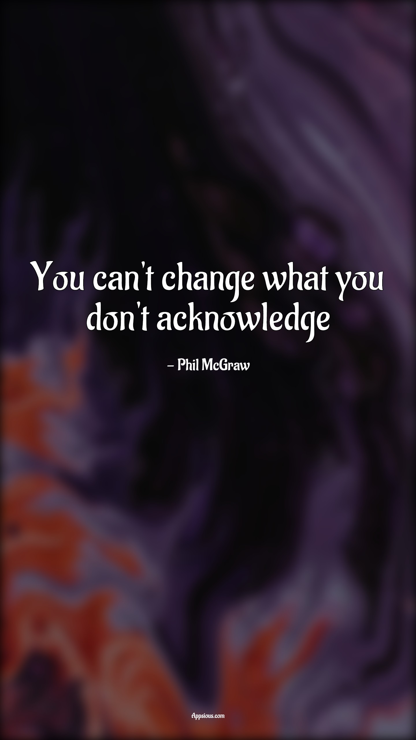 You can't change what you don't acknowledge
