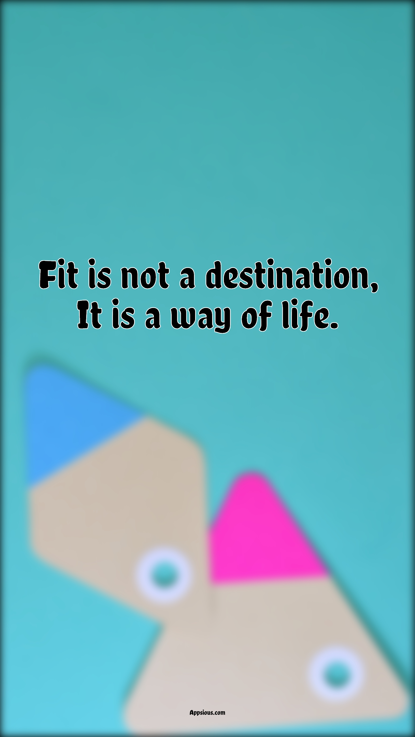 Fit is not a destination, It is a way of life.