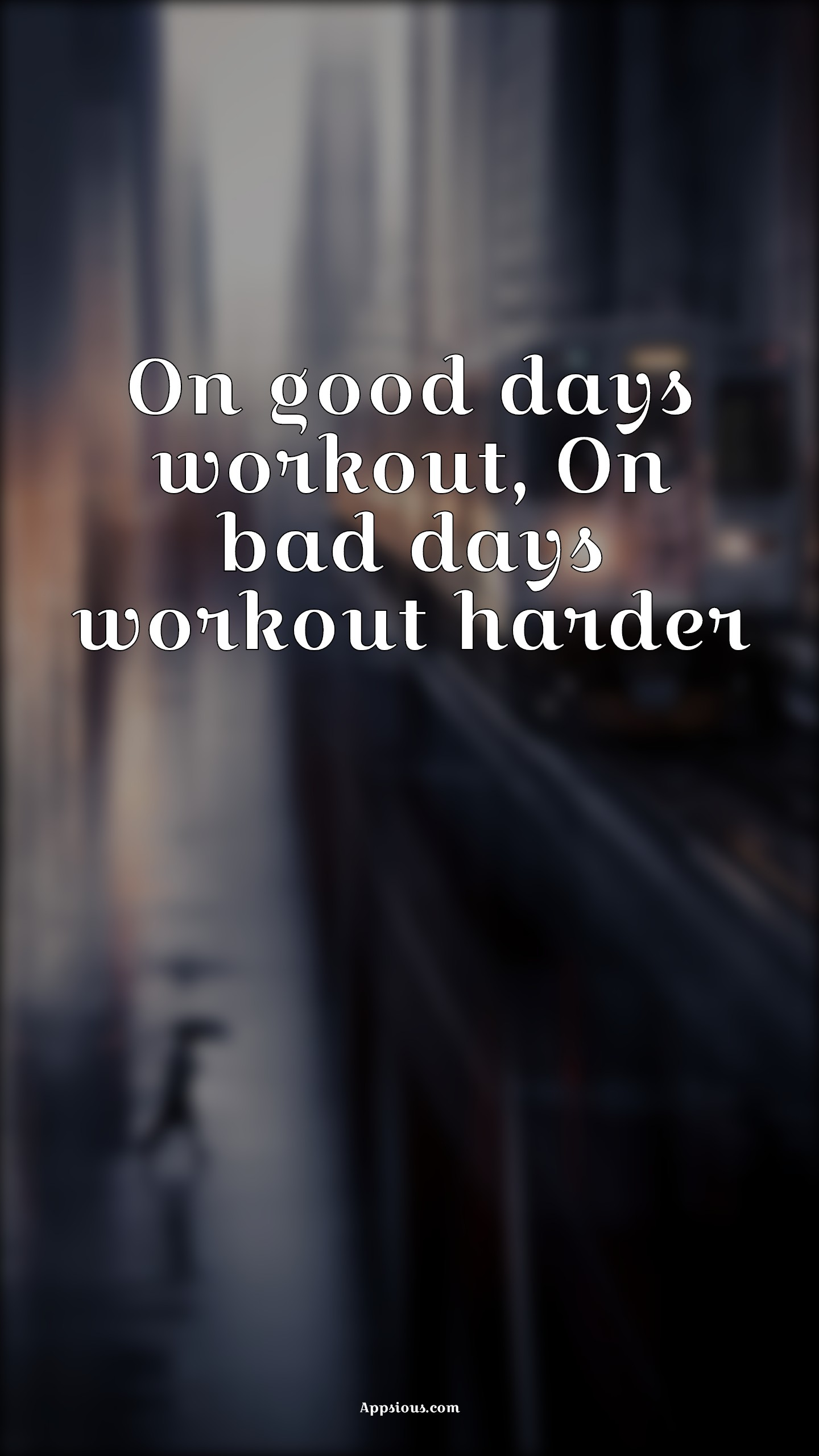 On good days workout, On bad days workout harder