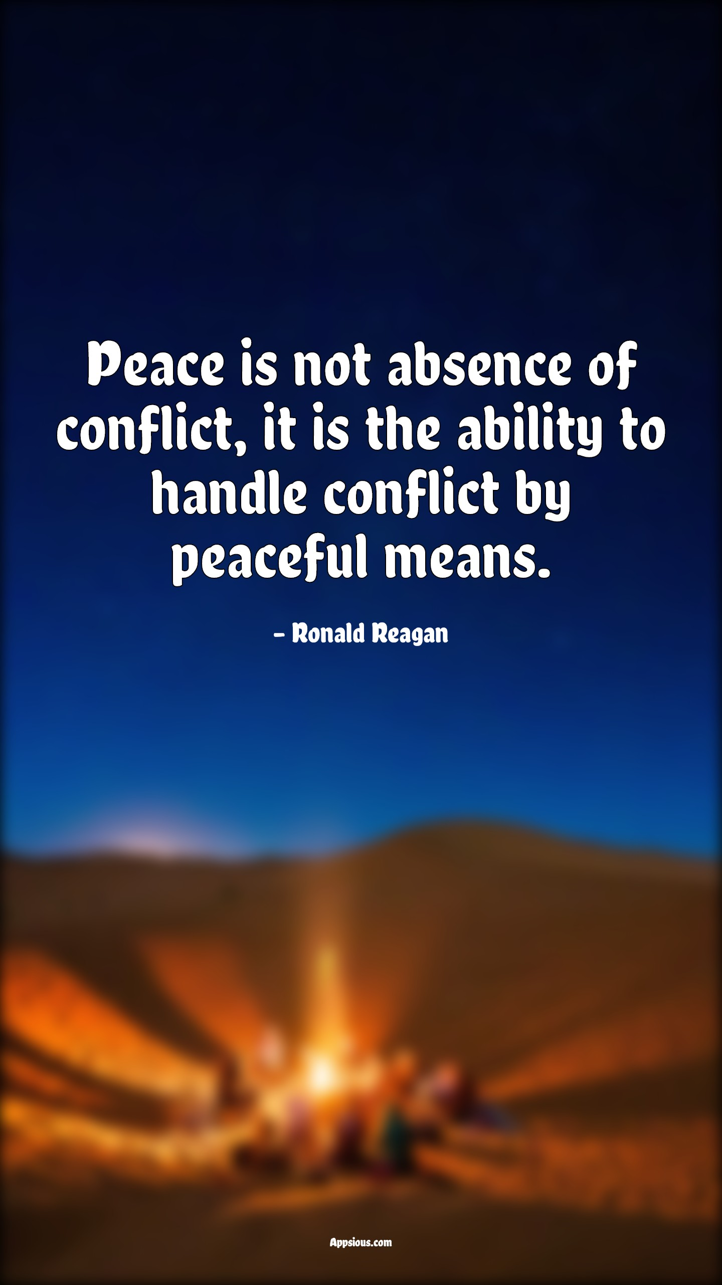 Peace is not absence of conflict, it is the ability to handle conflict by peaceful means.