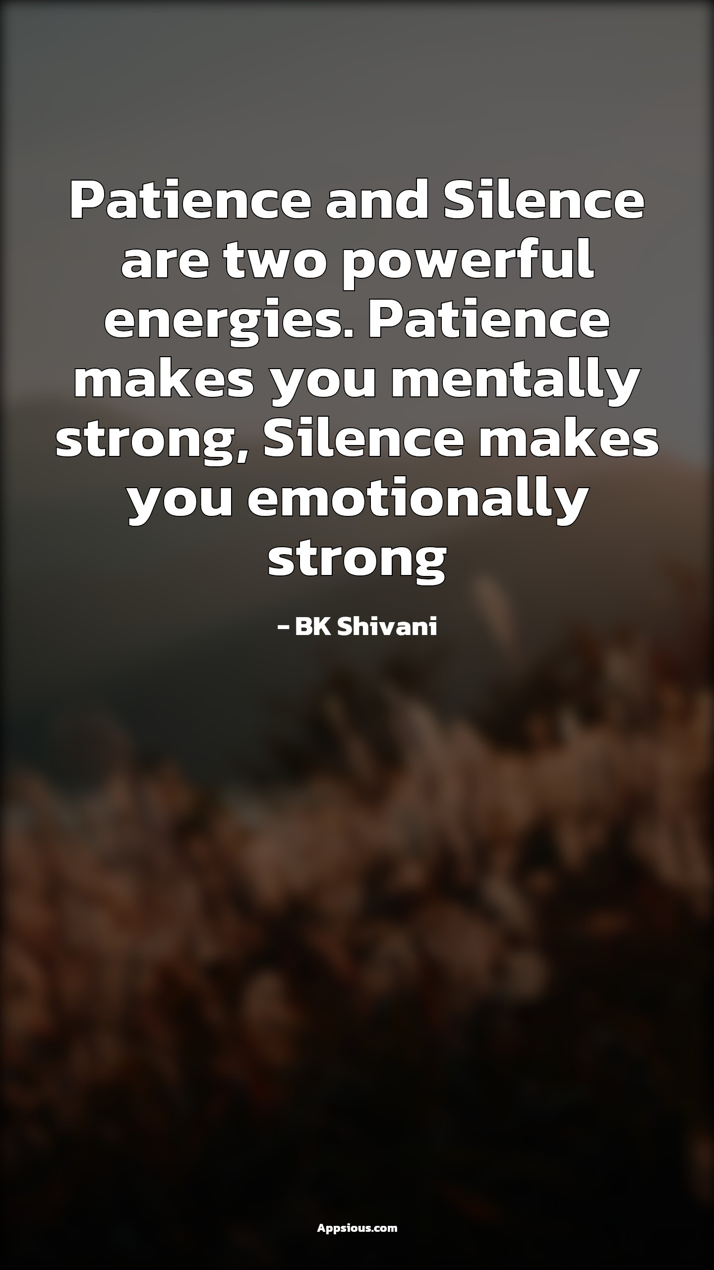 Patience and Silence are two powerful energies. Patience makes you mentally strong, Silence makes you emotionally strong