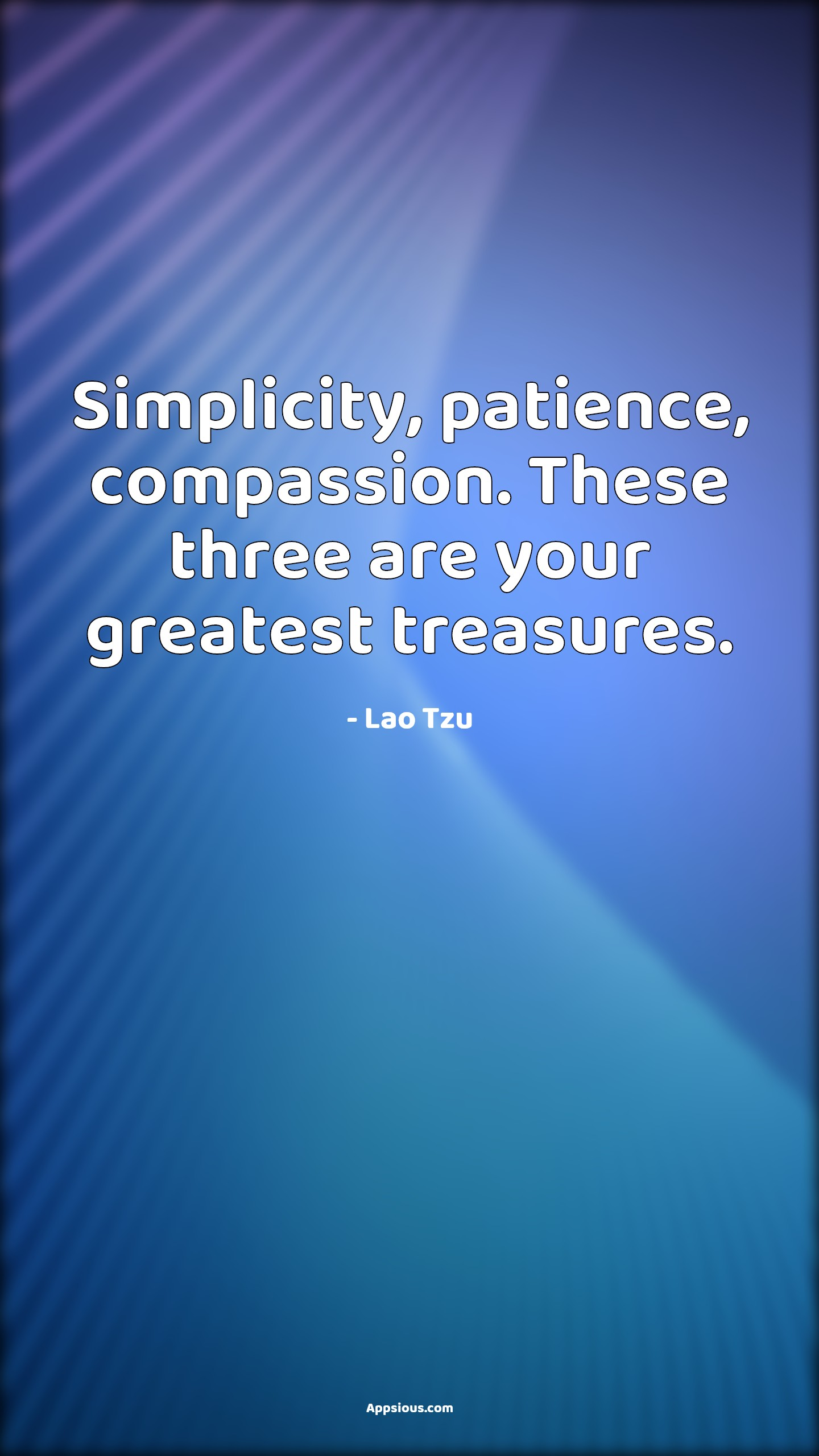 Simplicity, patience, compassion. These three are your greatest treasures.
