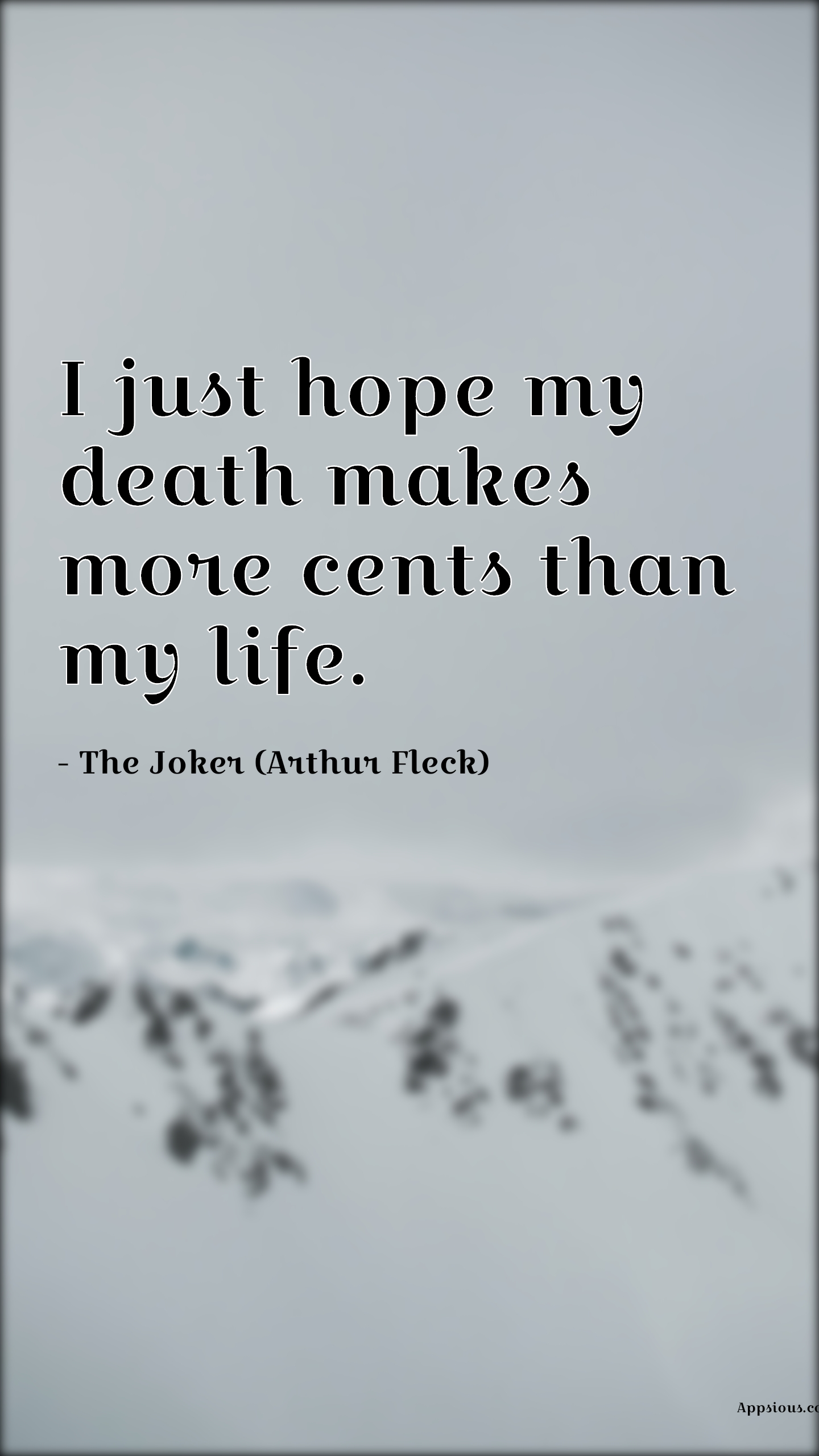 I just hope my death makes more cents than my life.