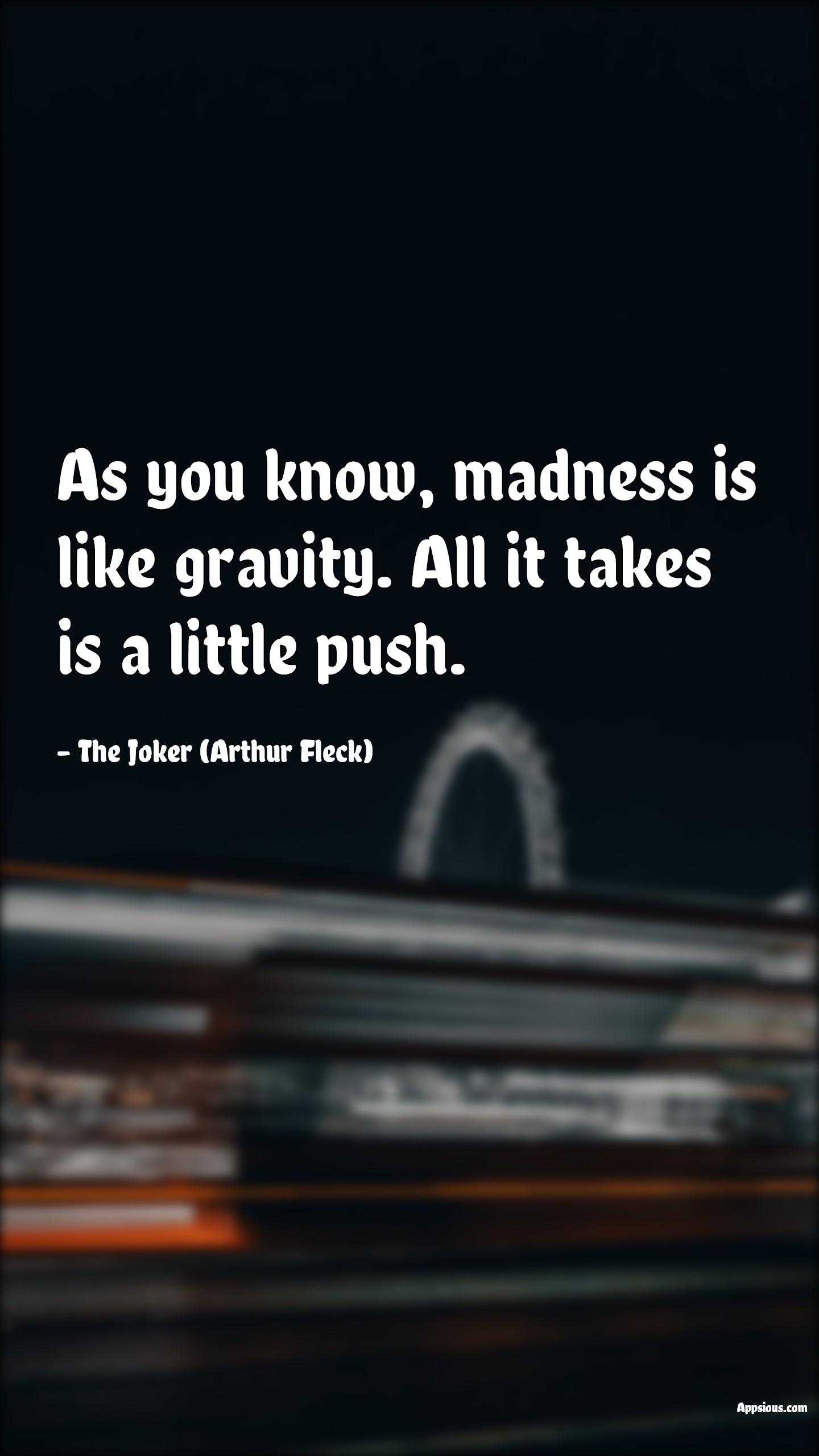 As you know, madness is like gravity. All it takes is a little push.