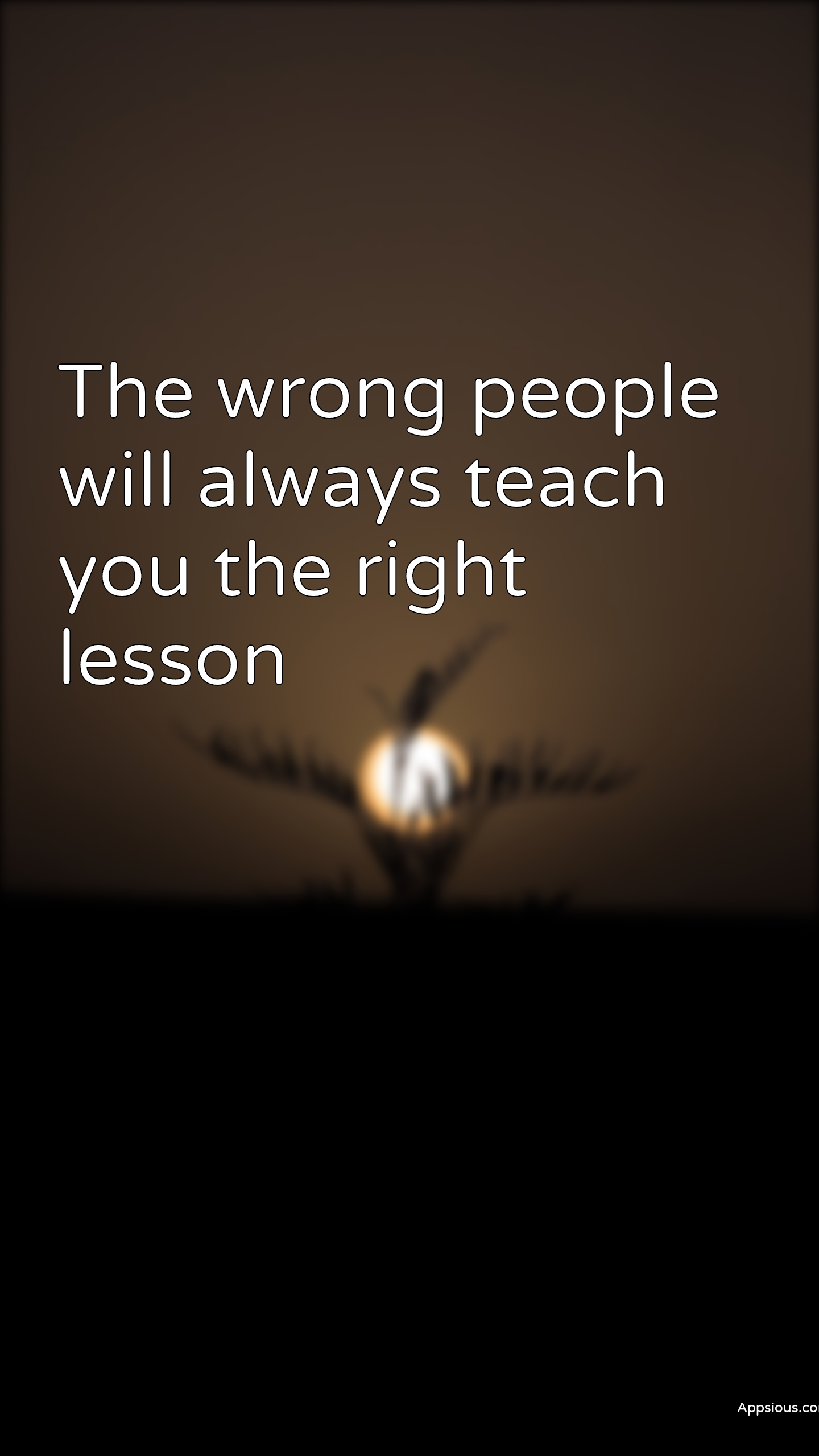 The wrong people will always teach you the right lesson