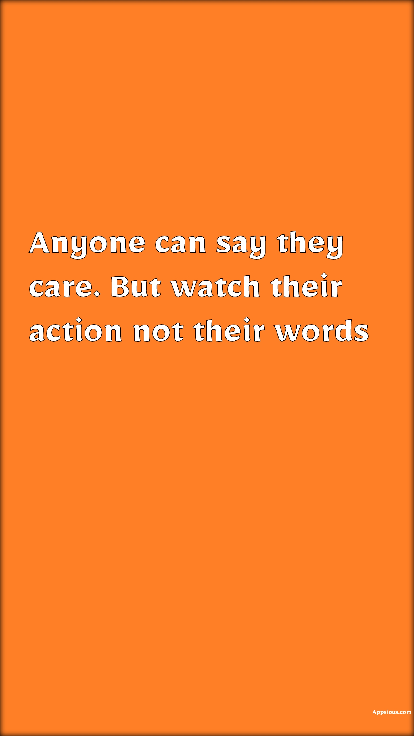 Anyone can say they care. But watch their action not their words