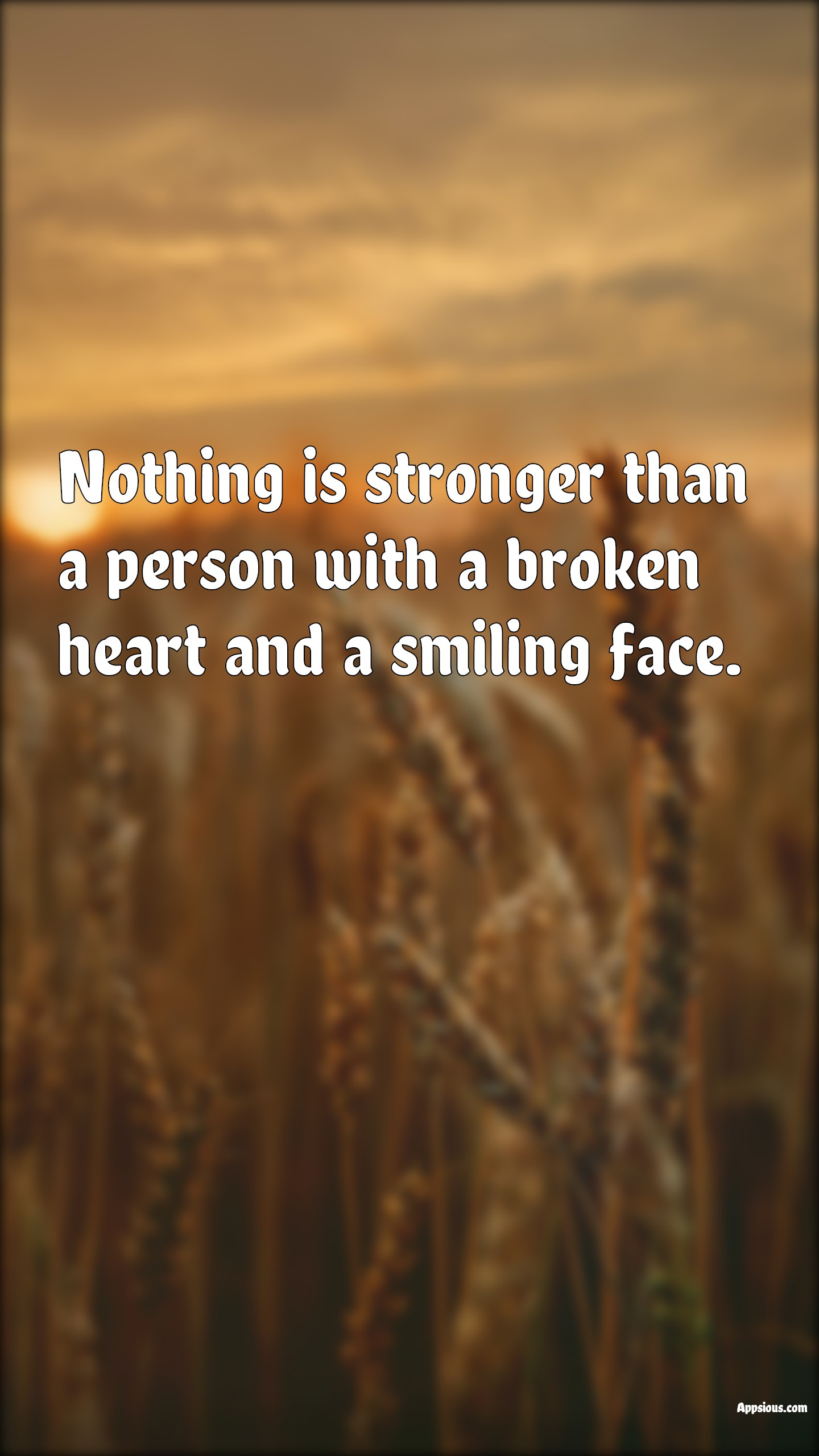 Nothing is stronger than a person with a broken heart and a smiling face.