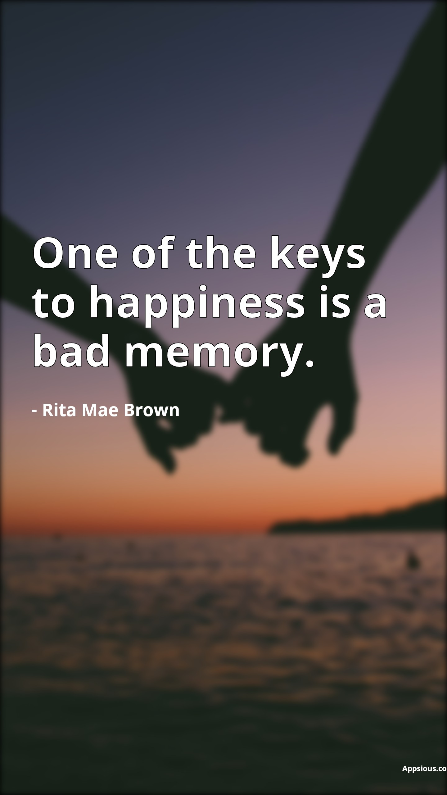 One of the keys to happiness is a bad memory.