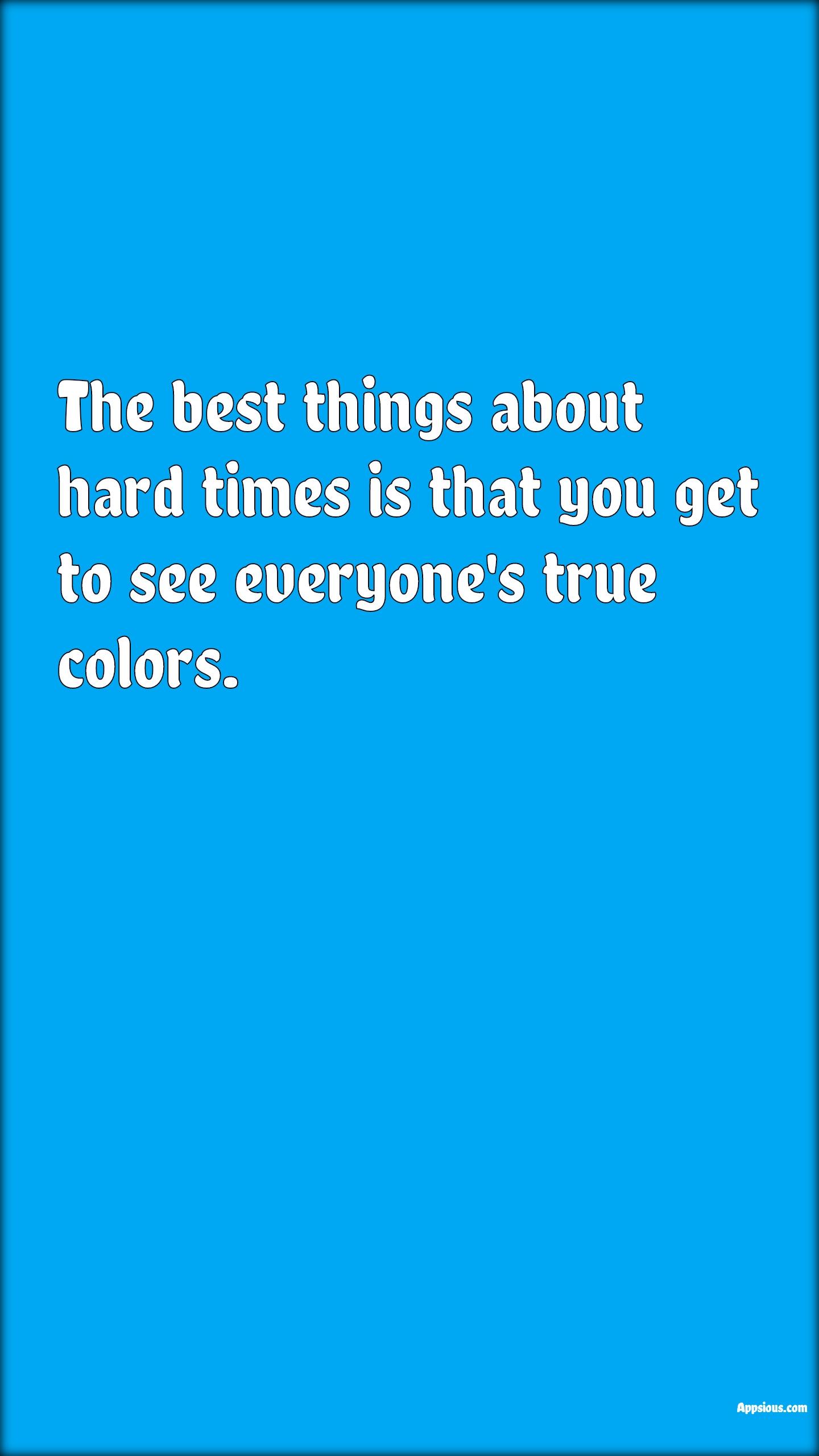 The best things about hard times is that you get to see everyone's true colors.