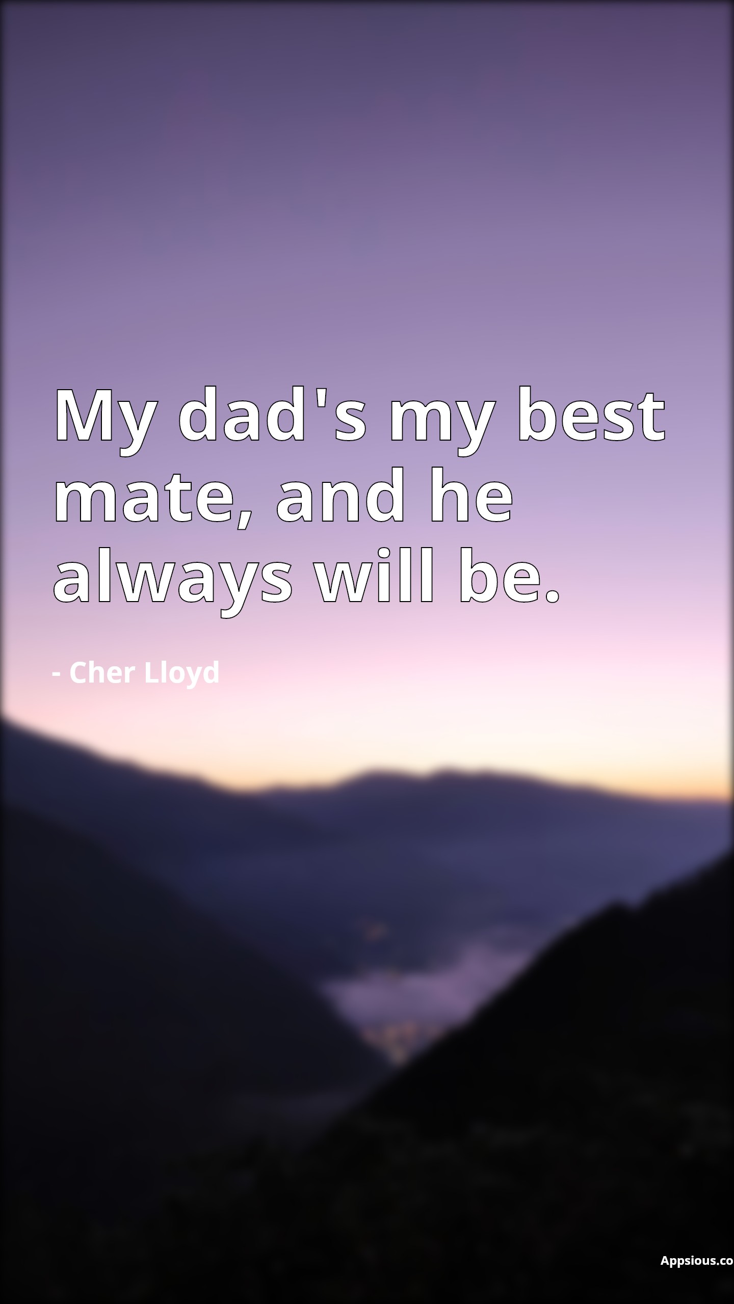 My dad's my best mate, and he always will be.
