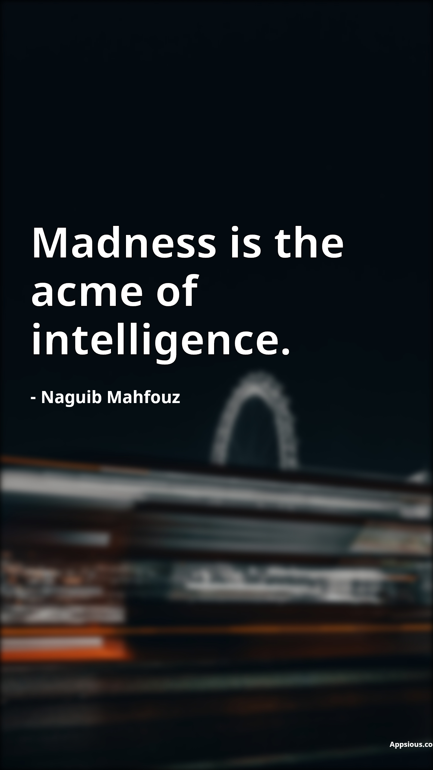 Madness is the acme of intelligence.