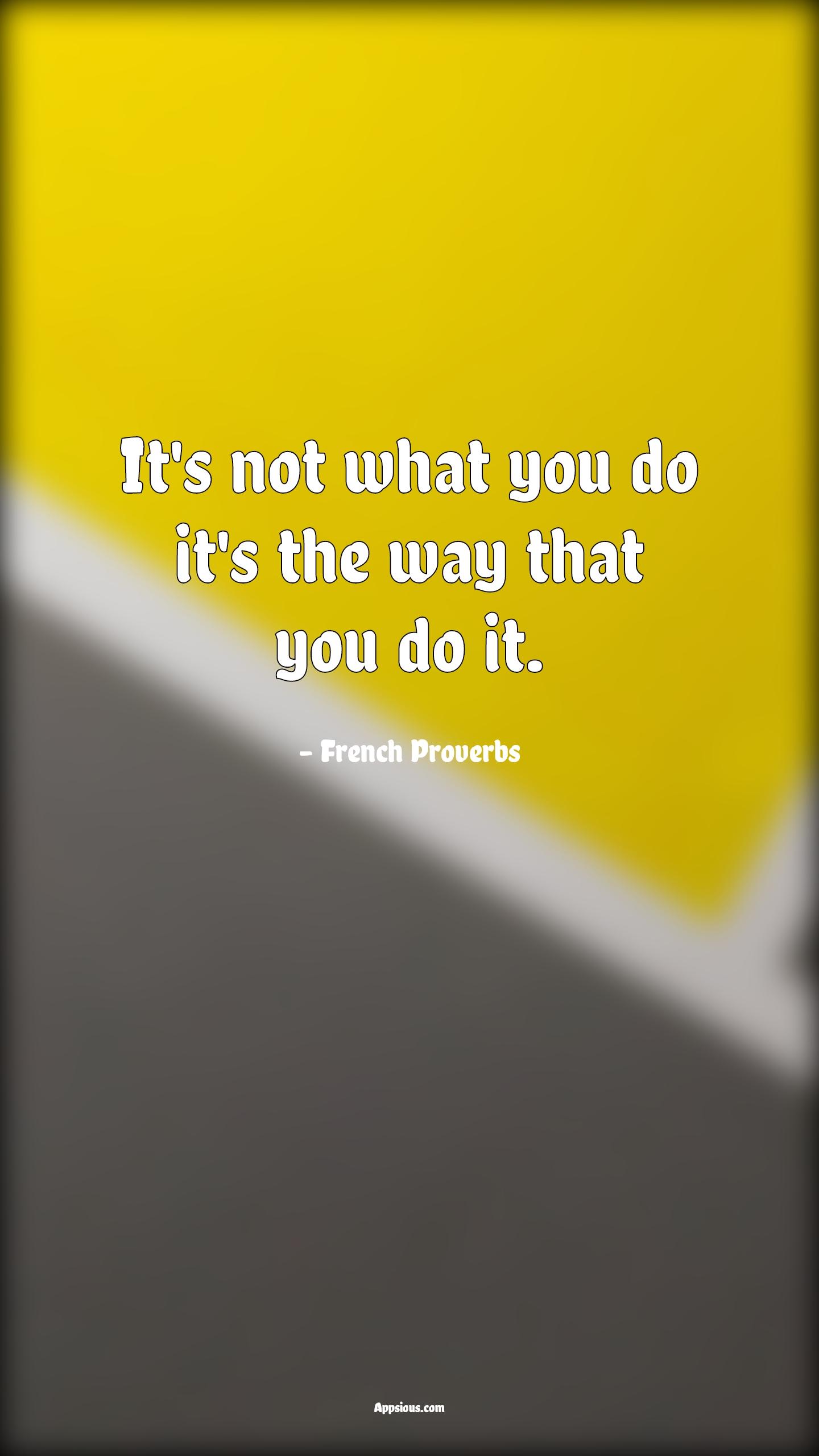 It's not what you do it's the way that you do it.