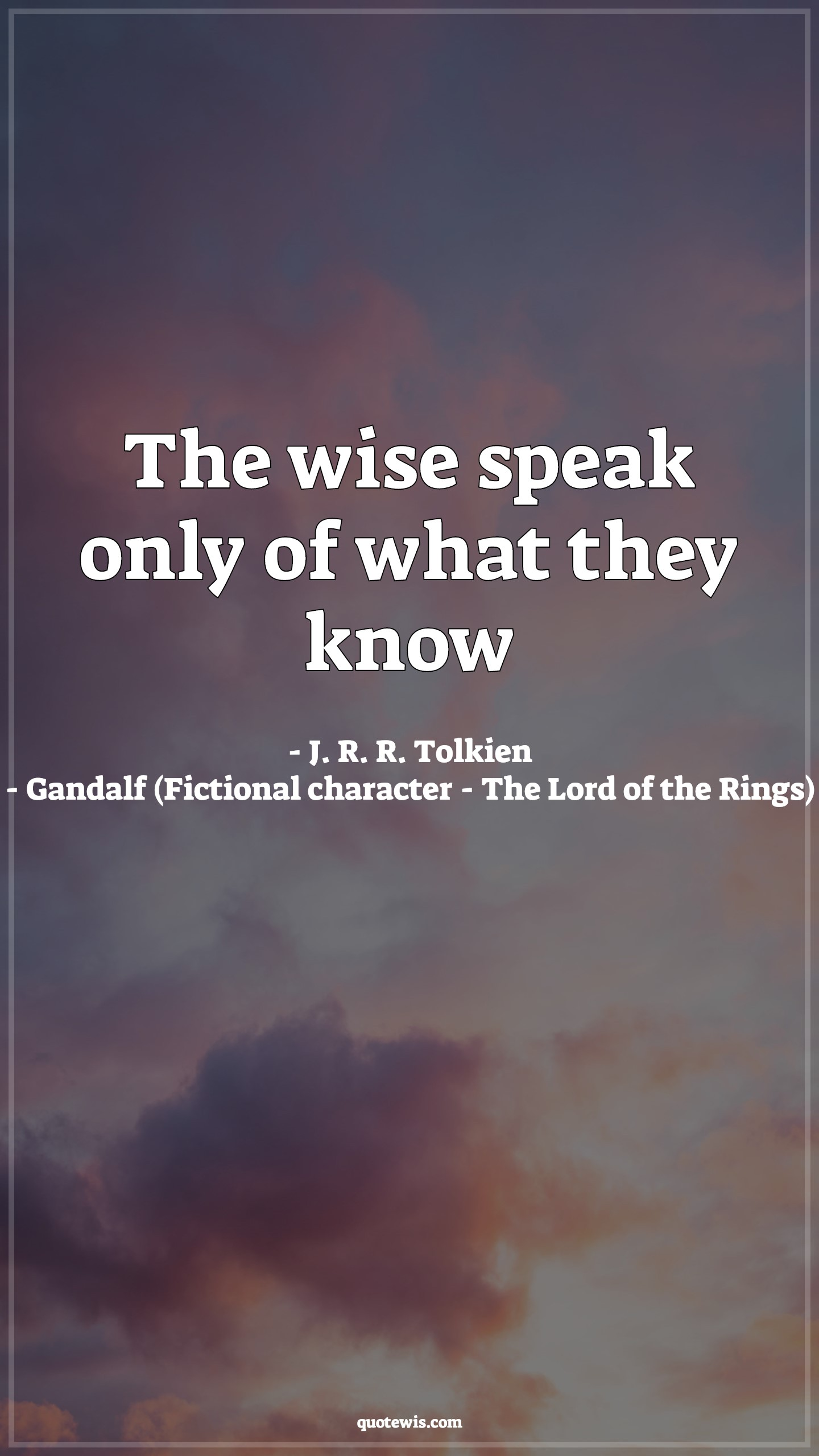 The wise speak only of what they know