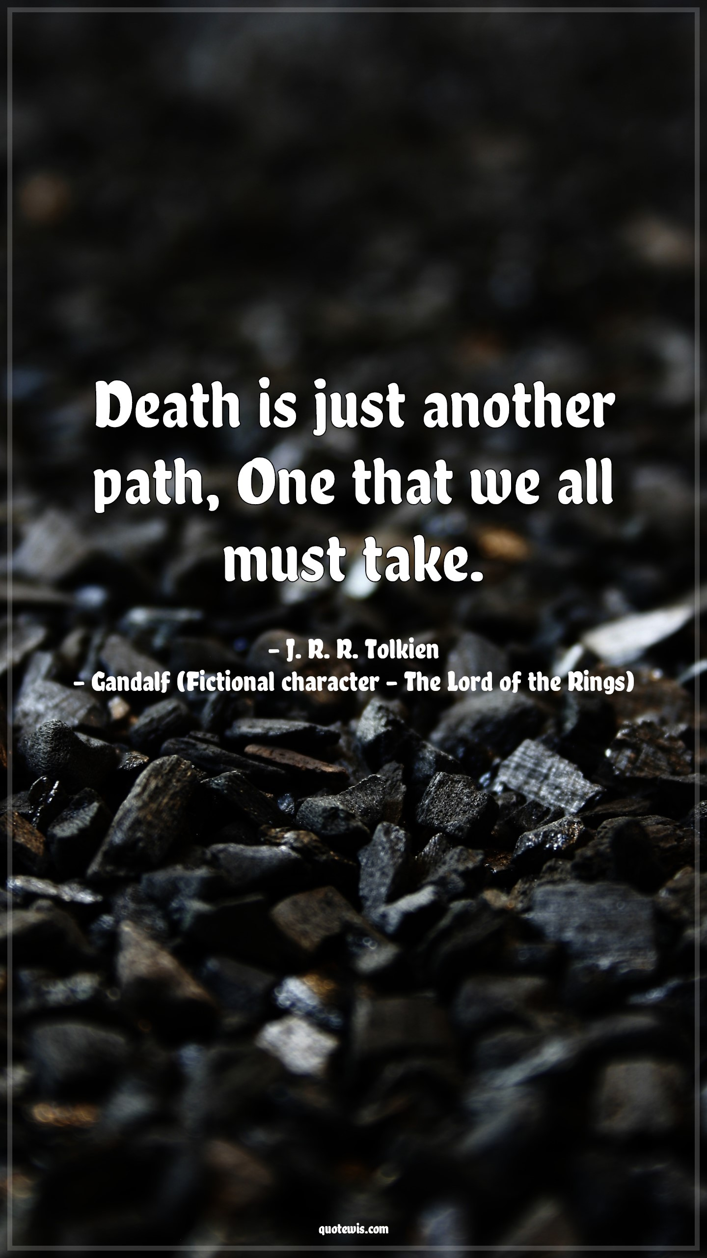 Death is just another path, One that we all must take.