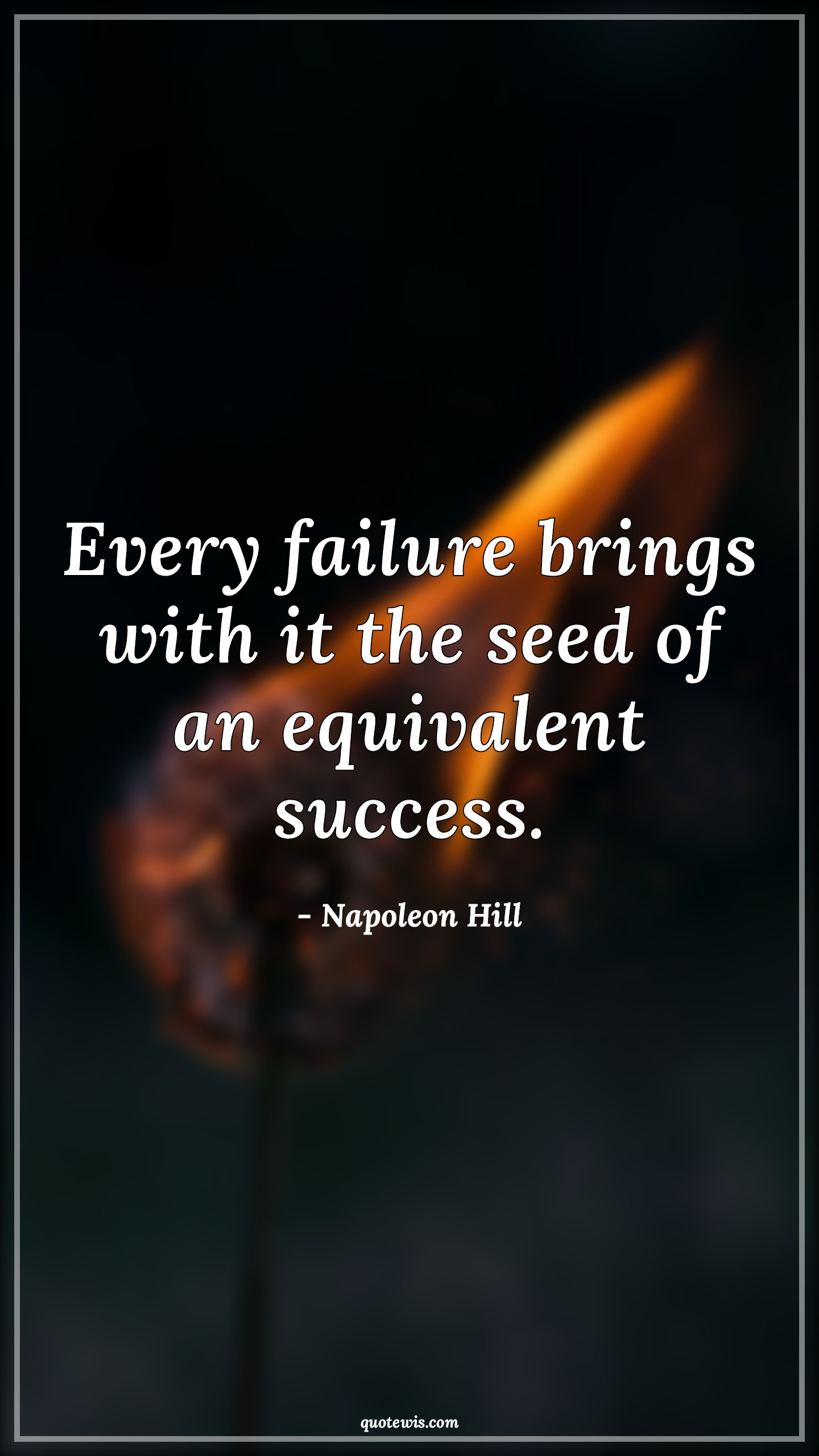 Every failure brings with it the seed of an equivalent success.