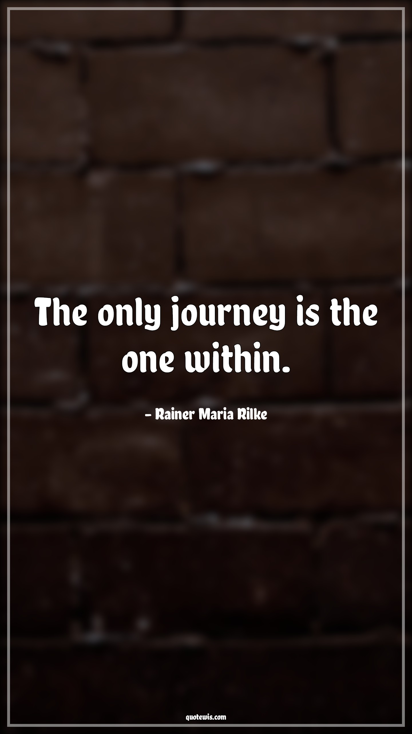 The only journey is the one within.