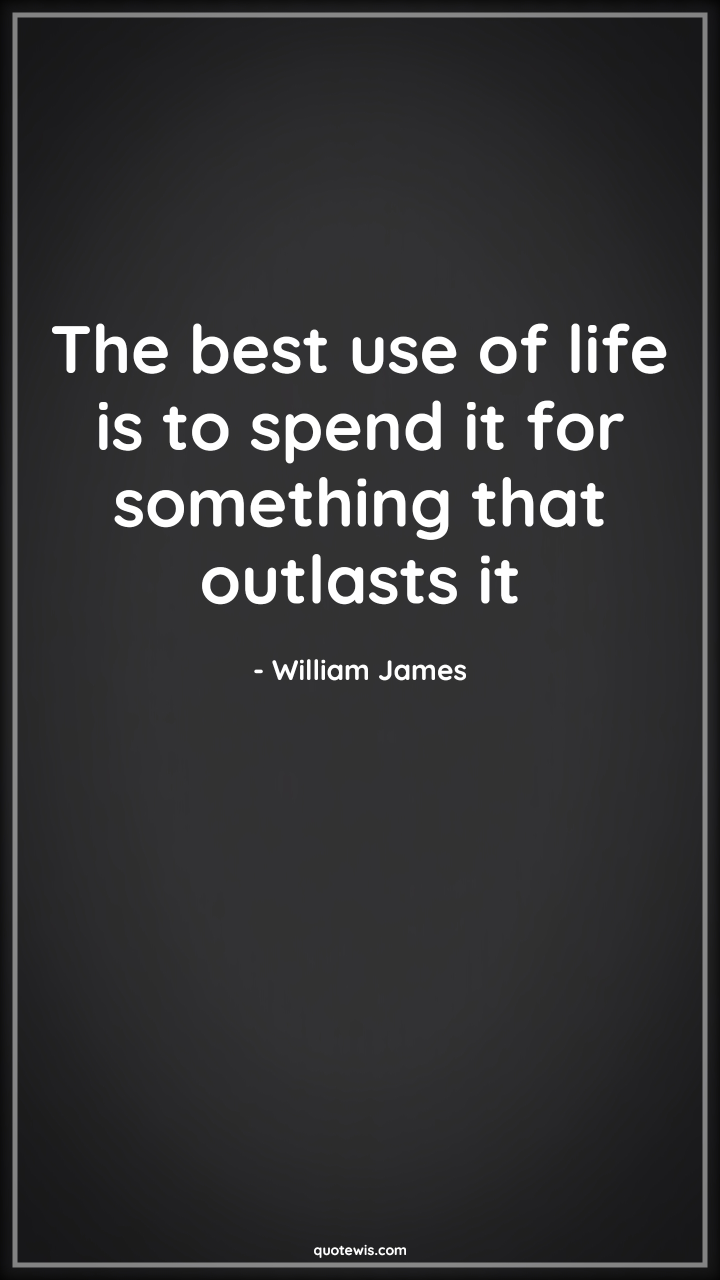 The best use of life is to spend it for something that outlasts it