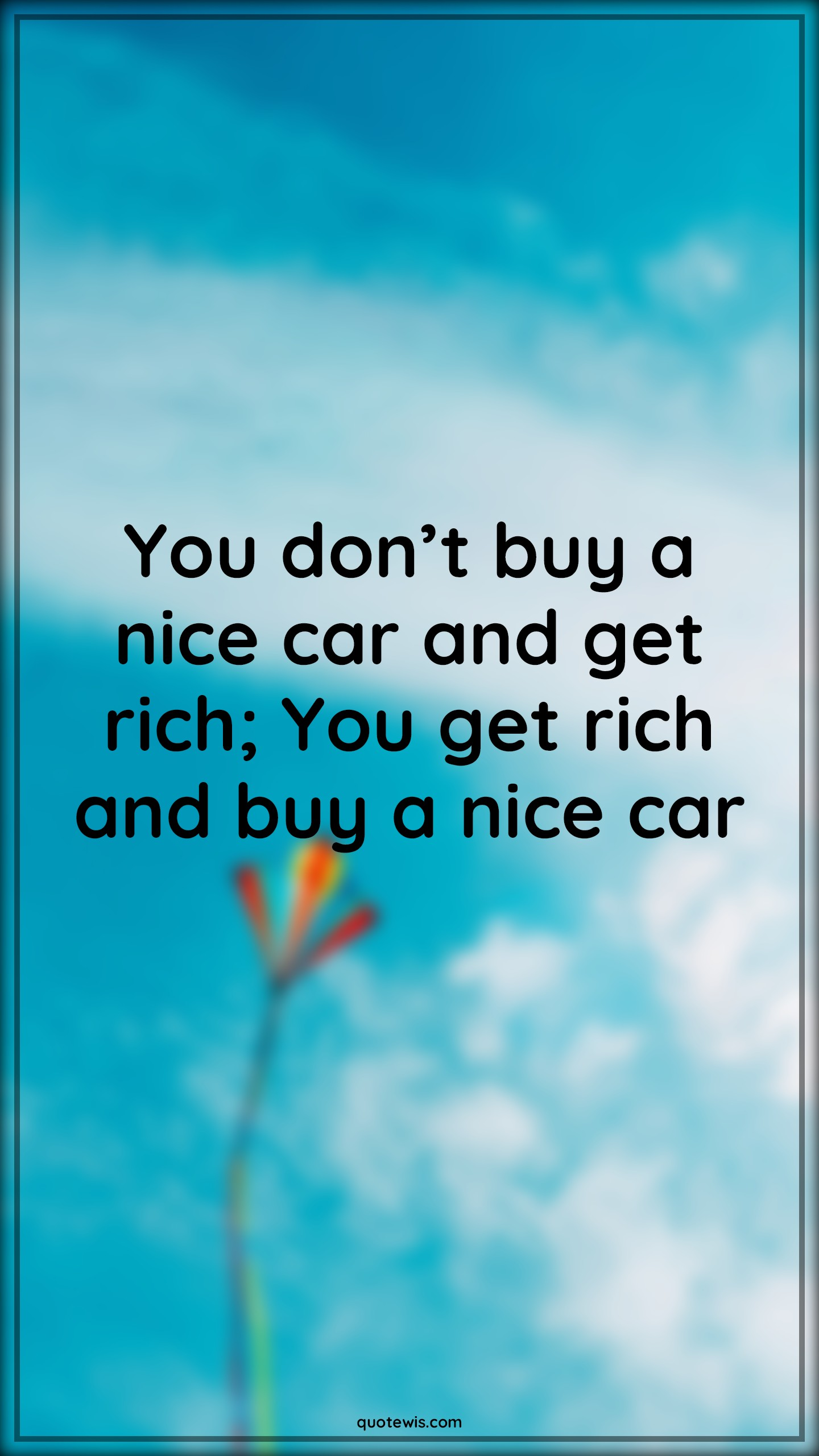 You don't buy a nice car and get rich; You get rich and buy a nice car
