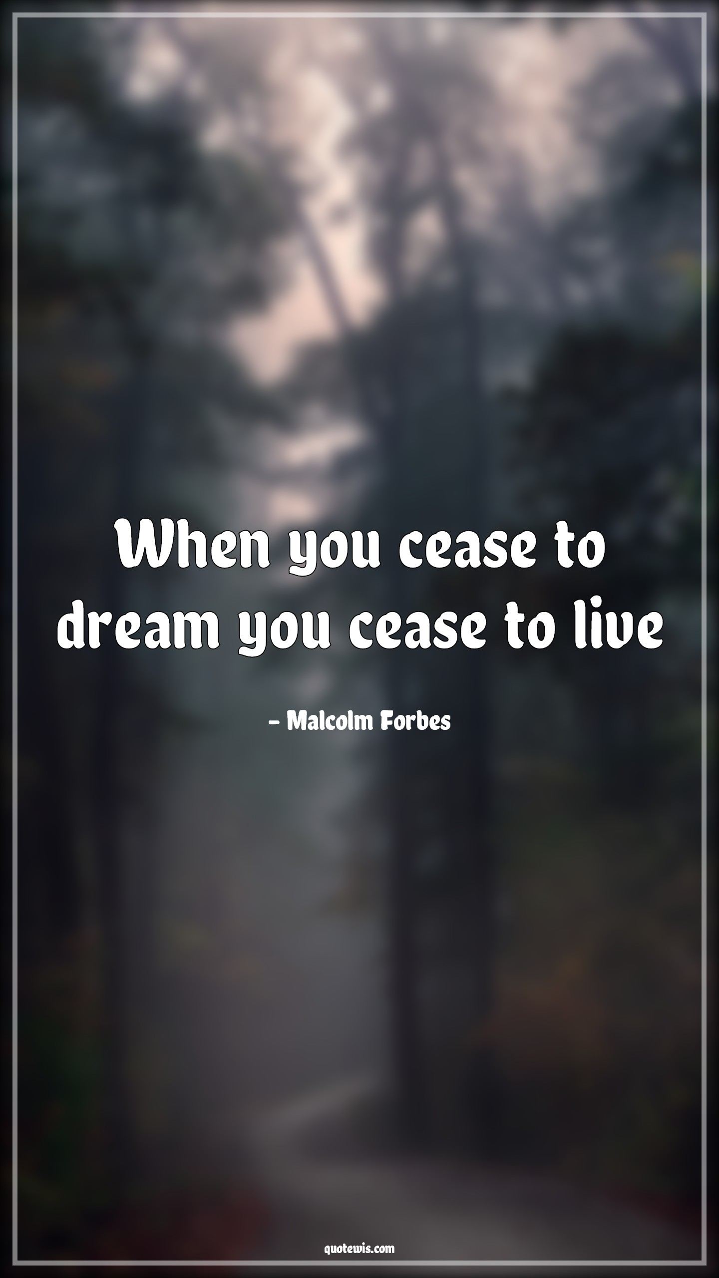 When you cease to dream you cease to live