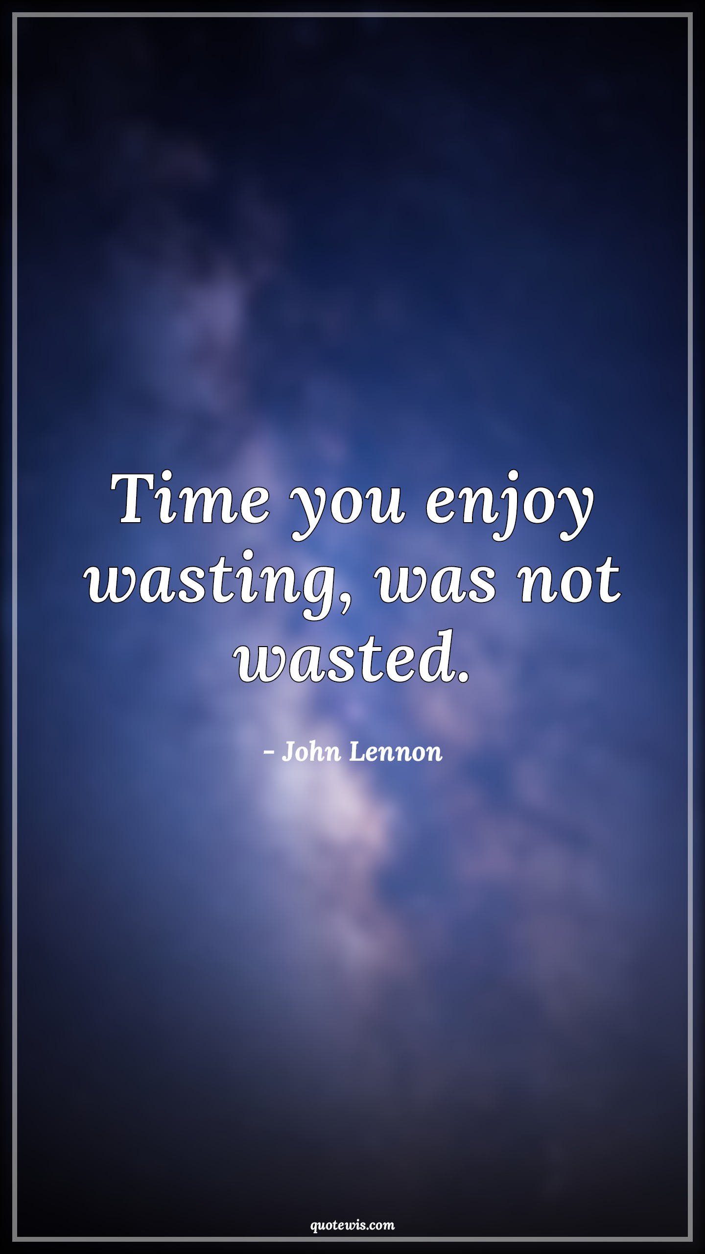 Time you enjoy wasting, was not wasted.