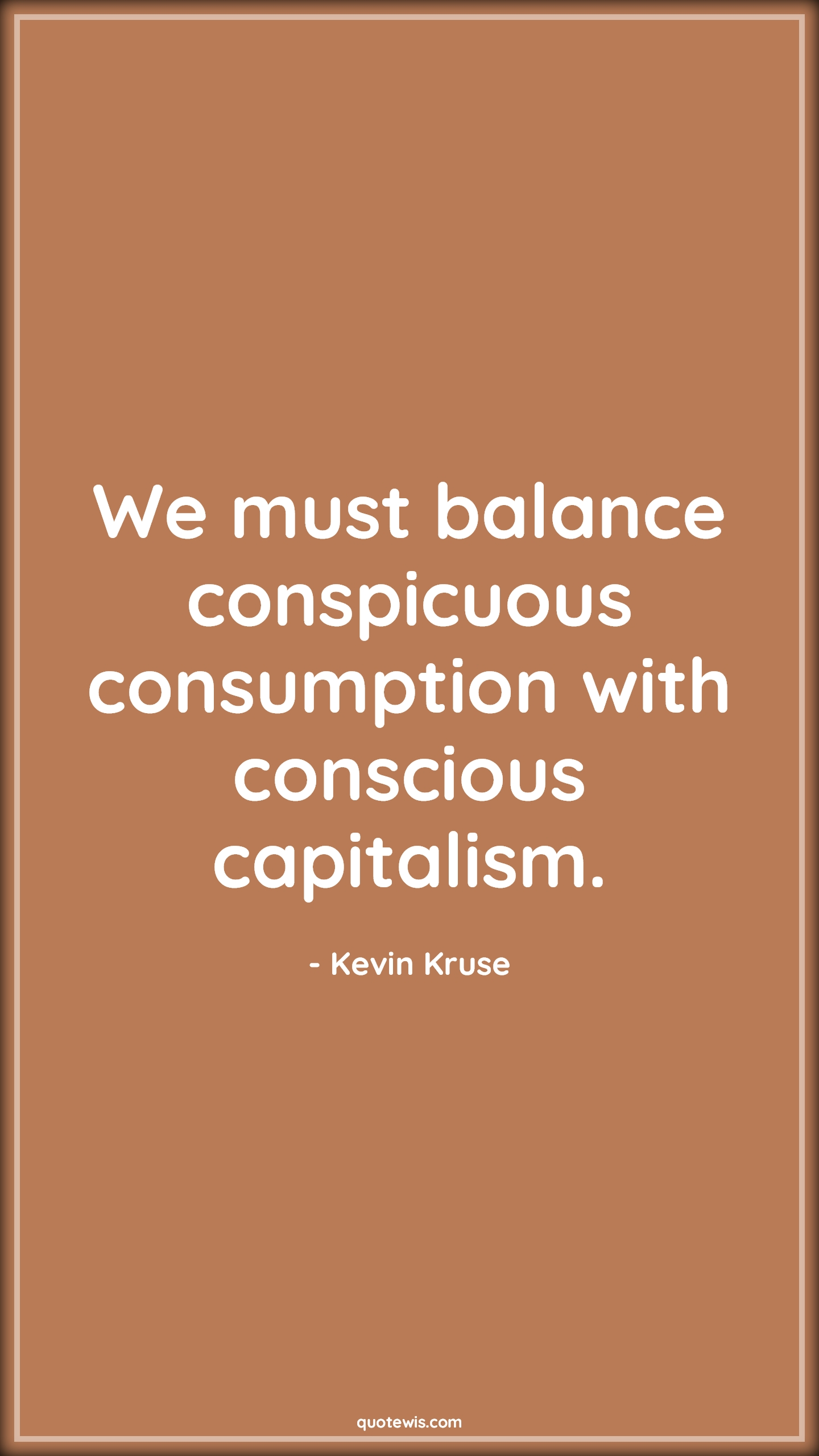 We must balance conspicuous consumption with conscious capitalism.