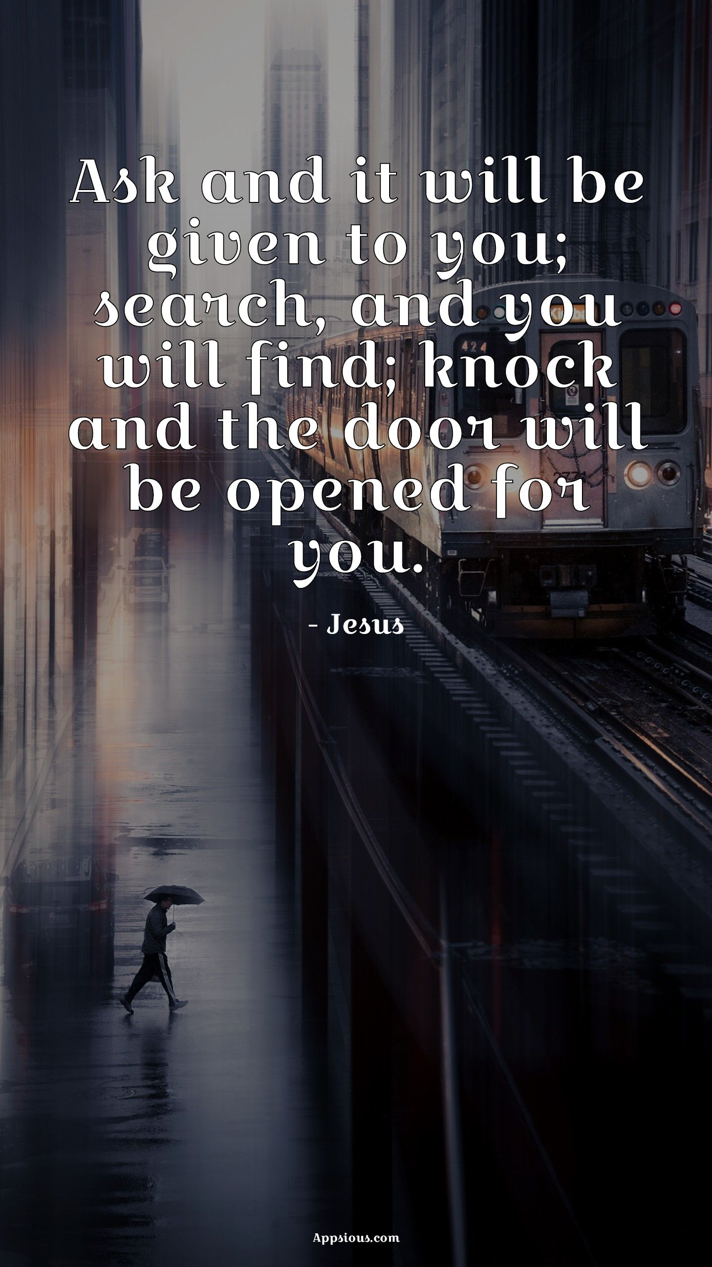 Ask and it will be given to you; search, and you will find; knock and the door will be opened for you.