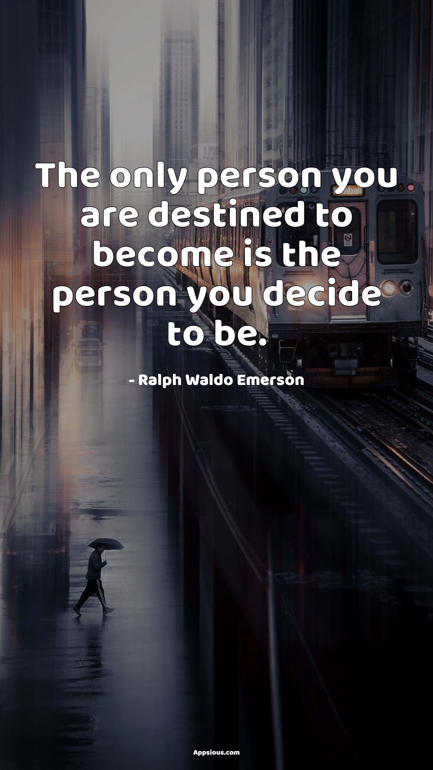 The only person you are destined to become is the person you decide to be.