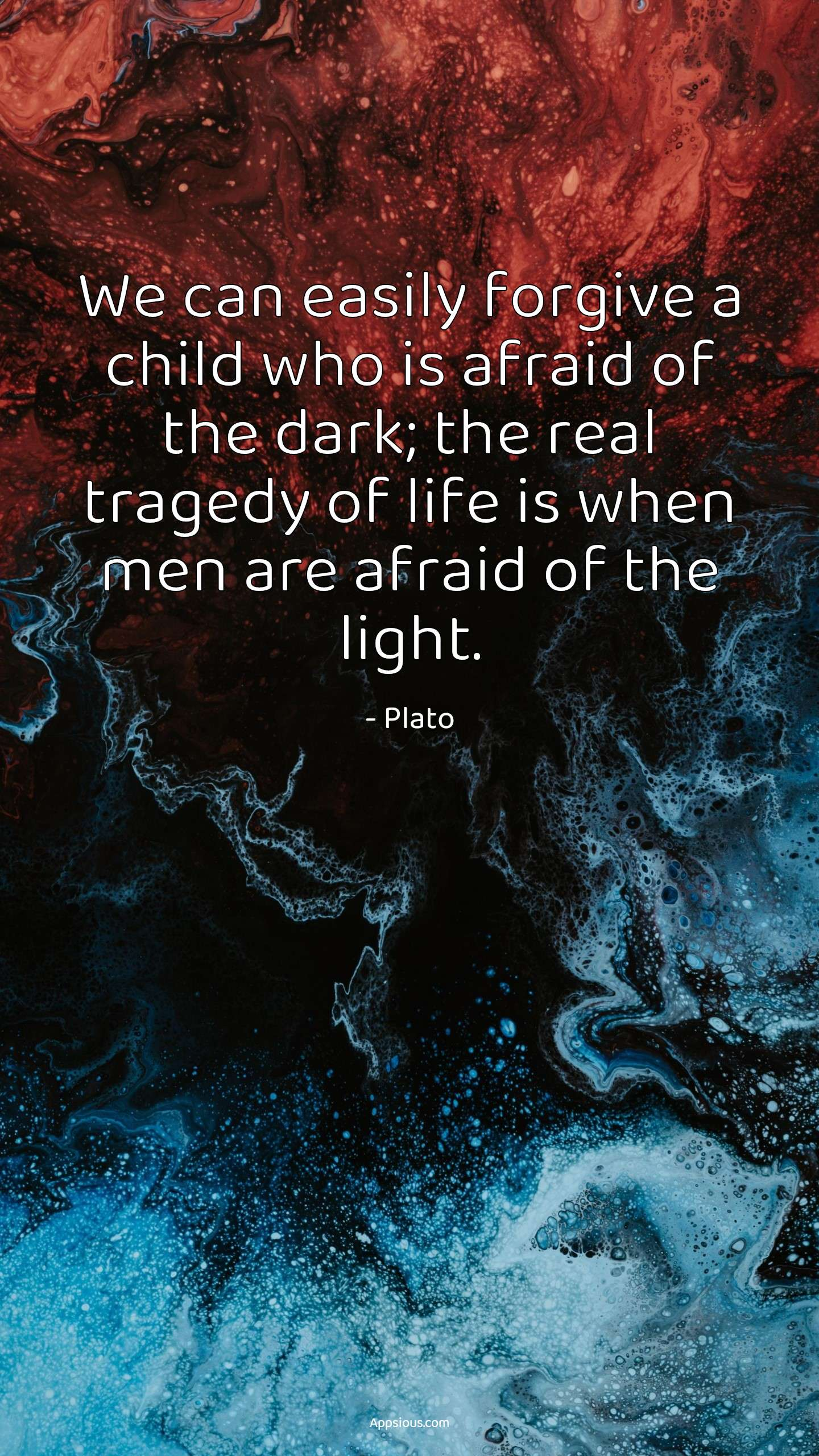 We can easily forgive a child who is afraid of the dark; the real tragedy of life is when men are afraid of the light.