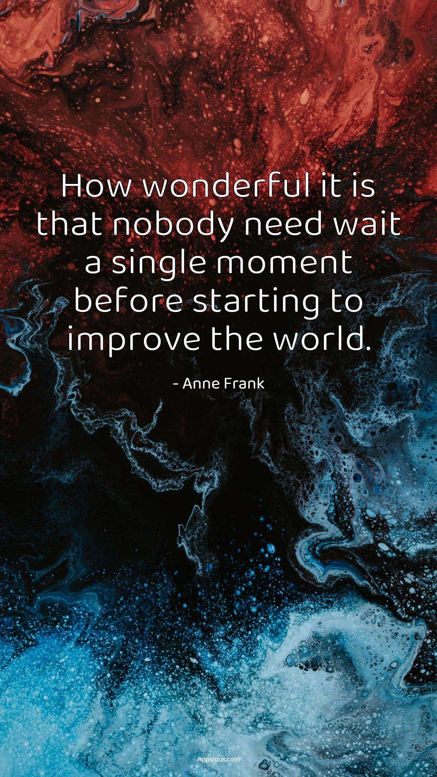 How wonderful it is that nobody need wait a single moment before starting to improve the world.