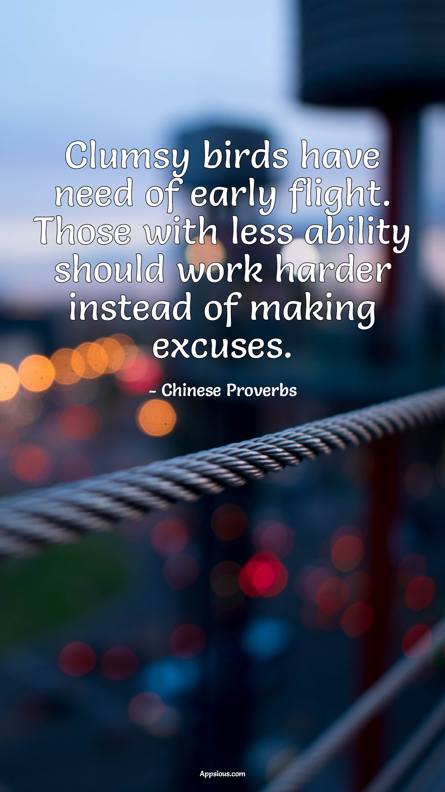 Clumsy birds have need of early flight. Those with less ability should work harder instead of making excuses.