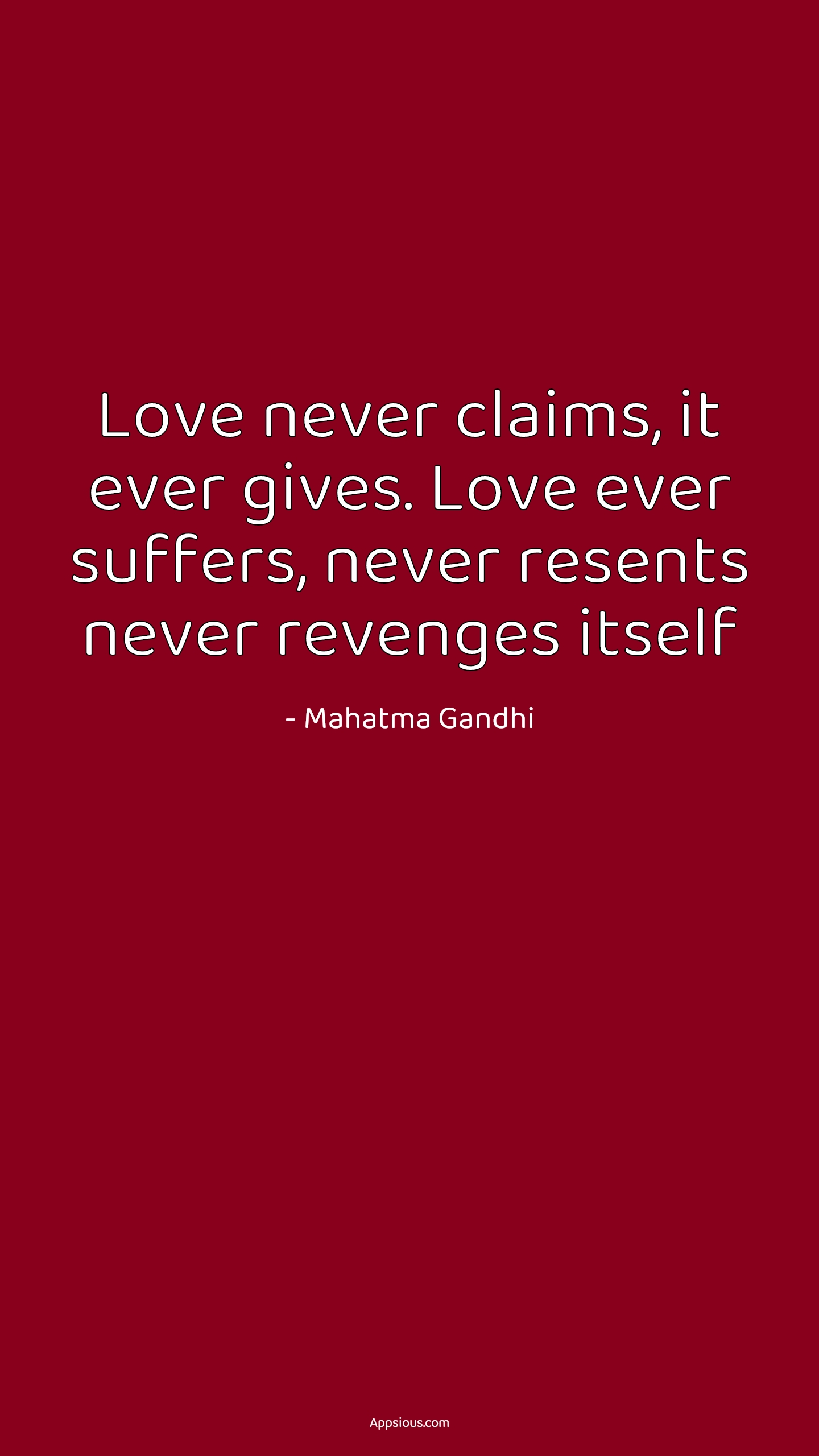 Love never claims, it ever gives. Love ever suffers, never resents never revenges itself