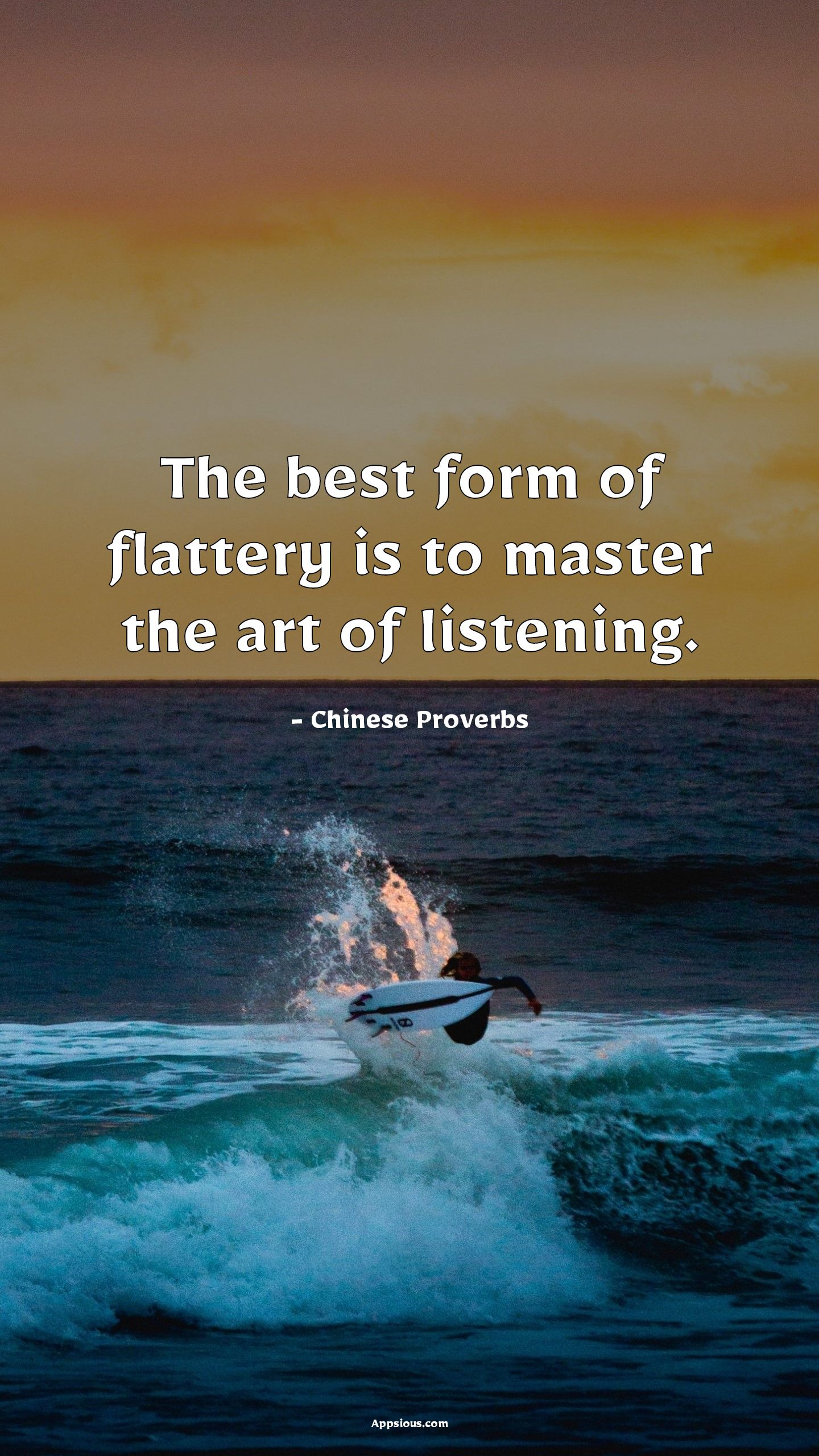 The best form of flattery is to master the art of listening.