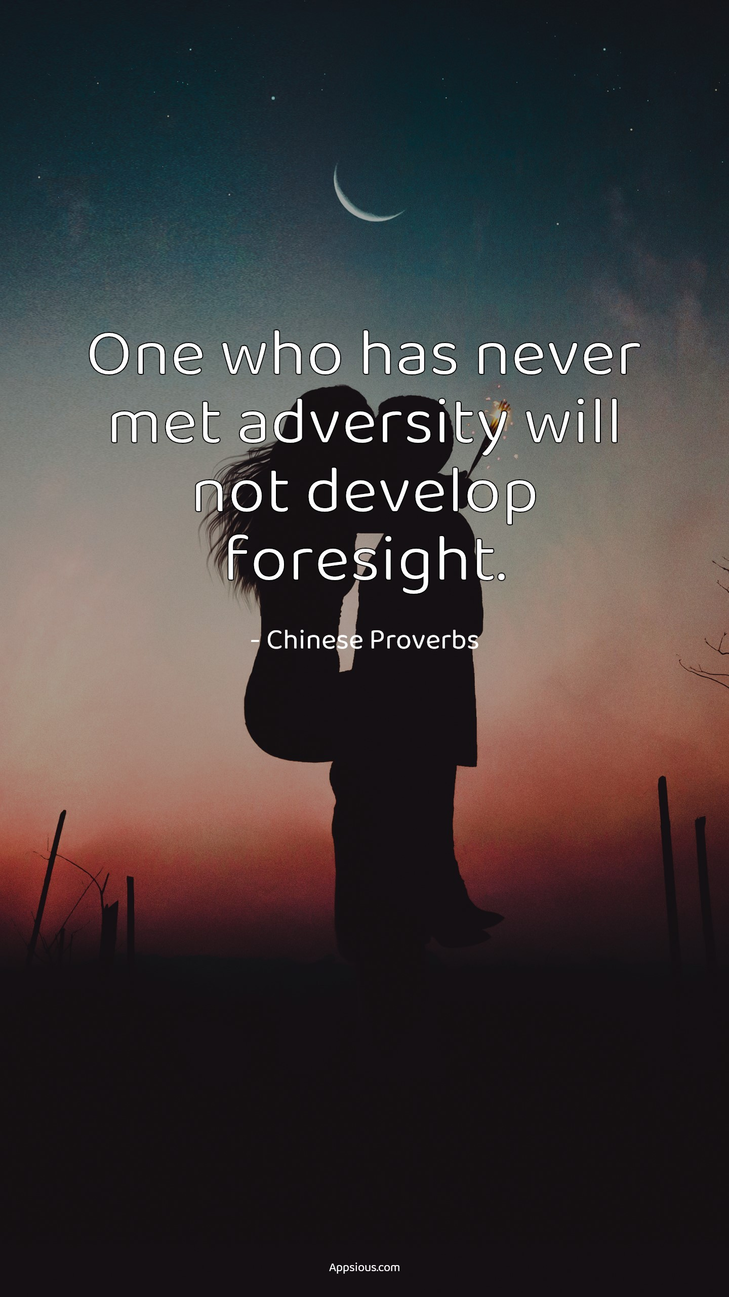 One who has never met adversity will not develop foresight.