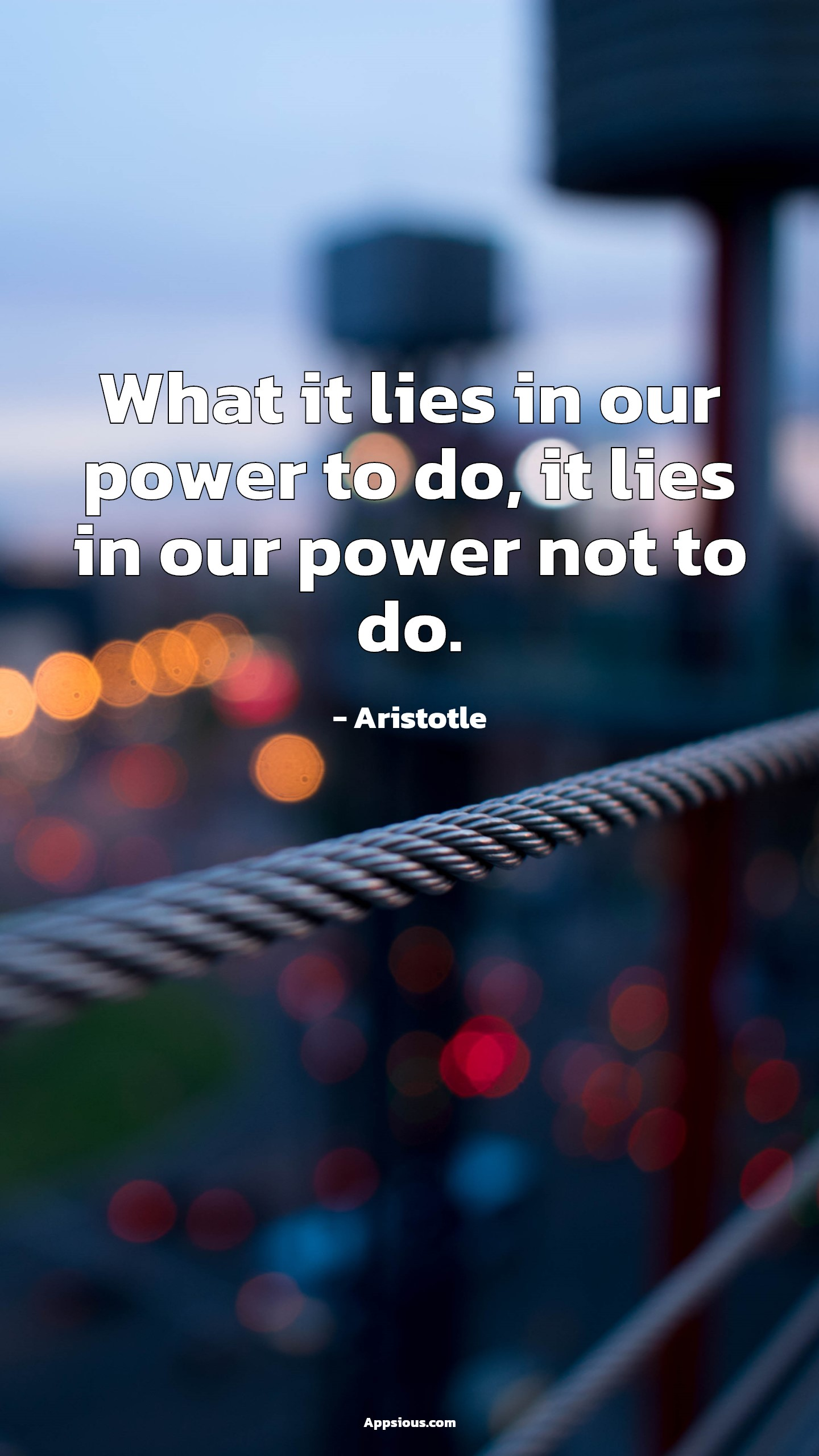 What it lies in our power to do, it lies in our power not to do.