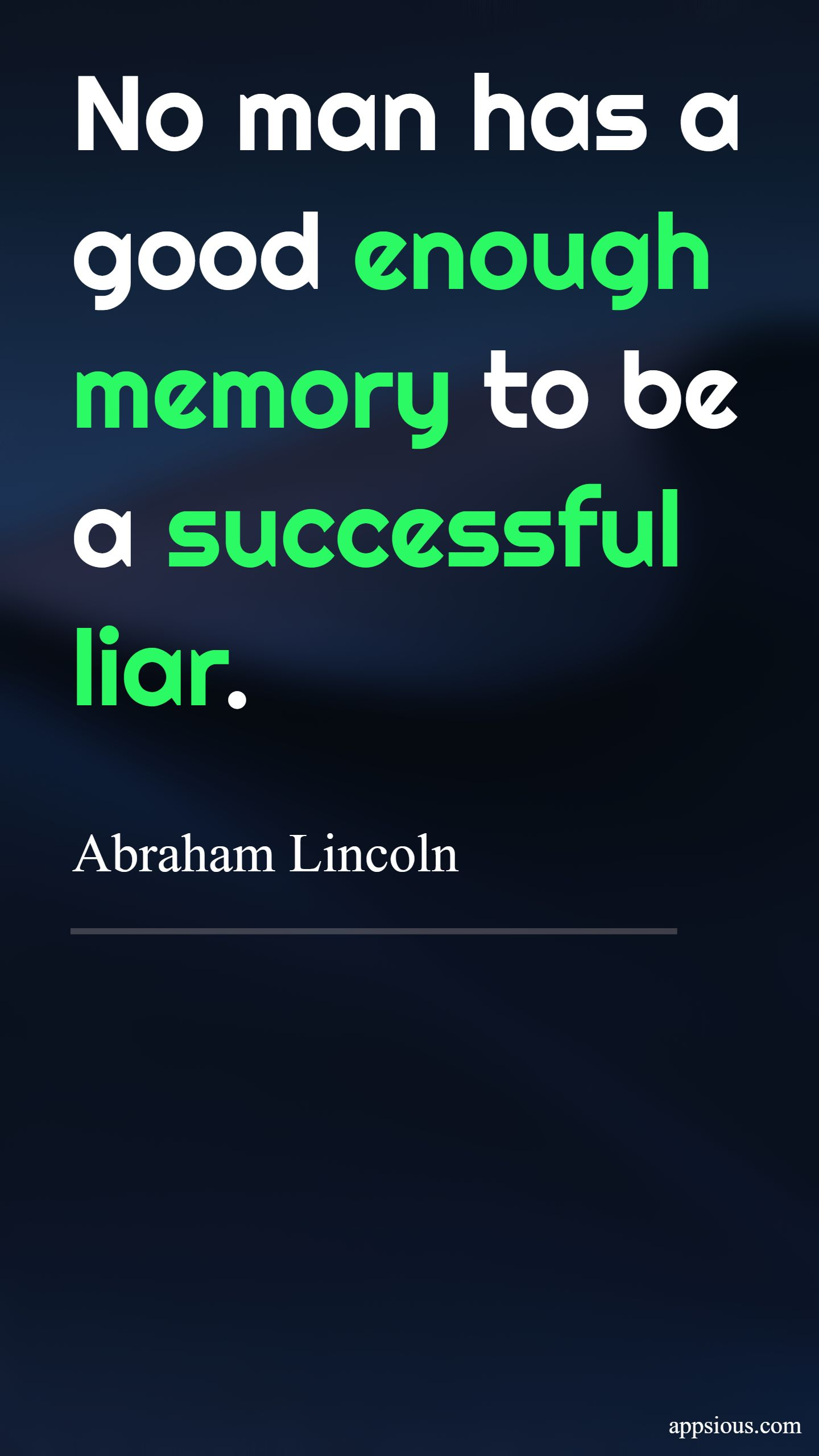 No man has a good enough memory to be a successful liar.