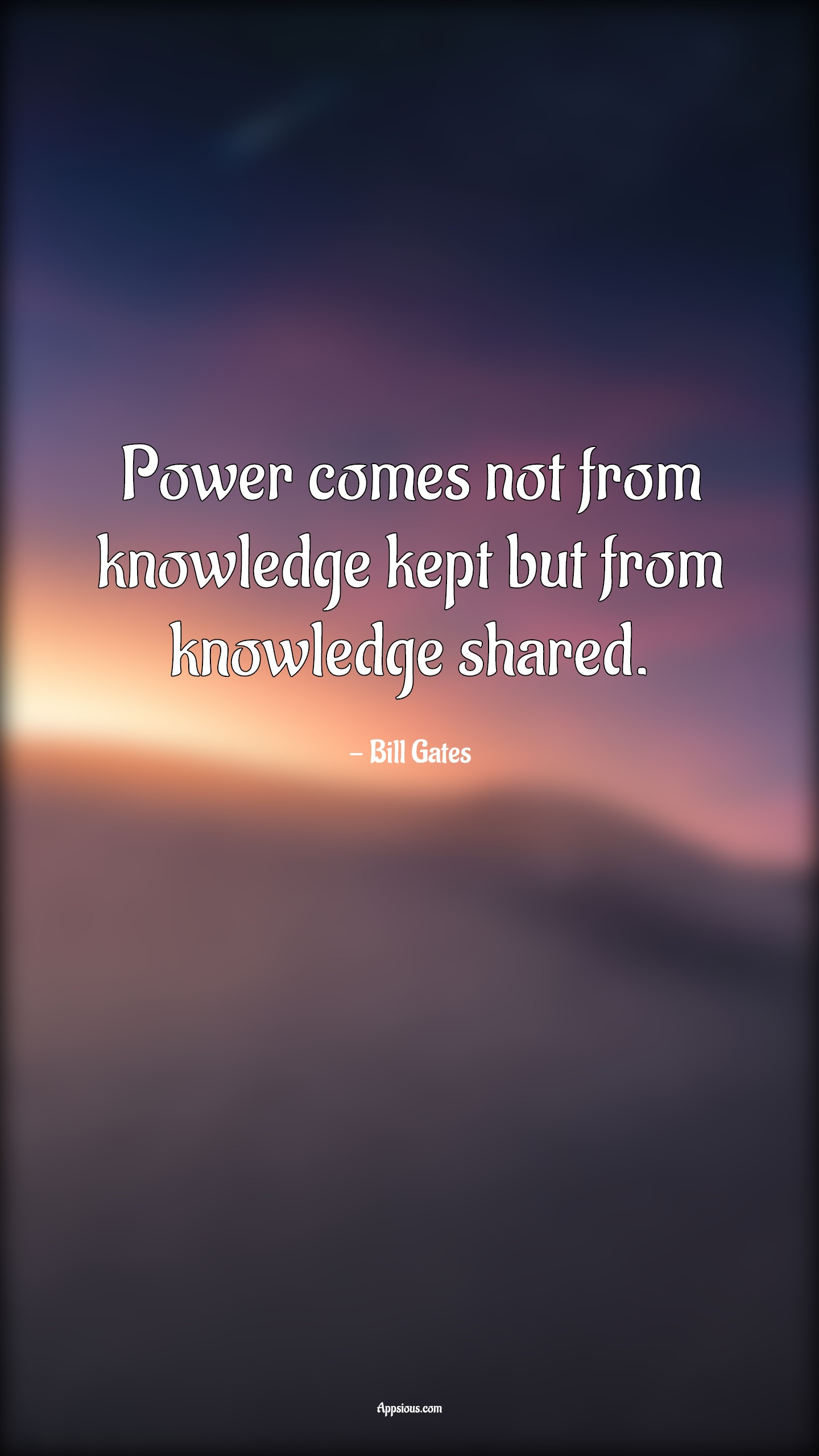Power comes not from knowledge kept but from knowledge shared.