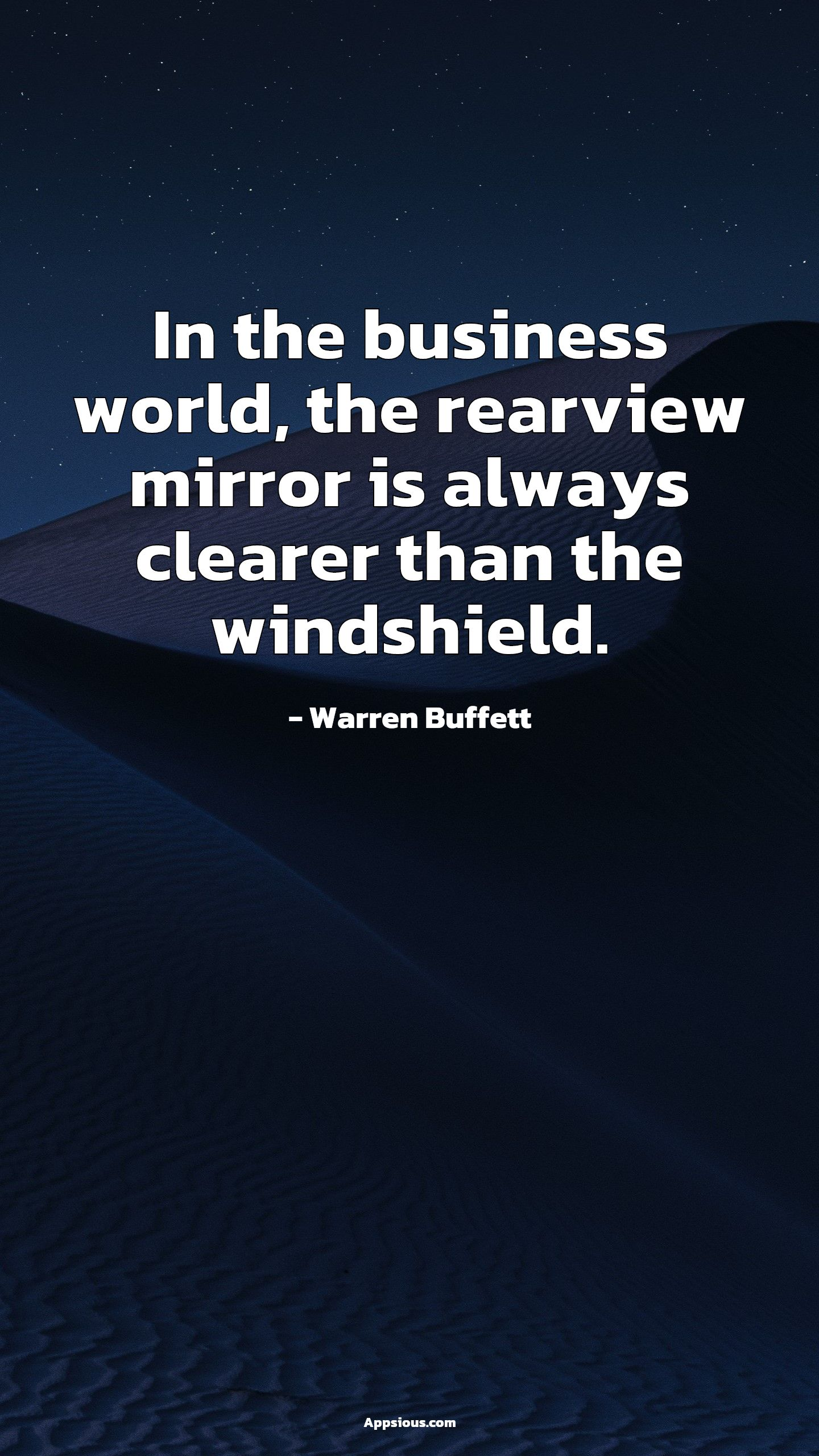 In the business world, the rearview mirror is always clearer than the windshield.