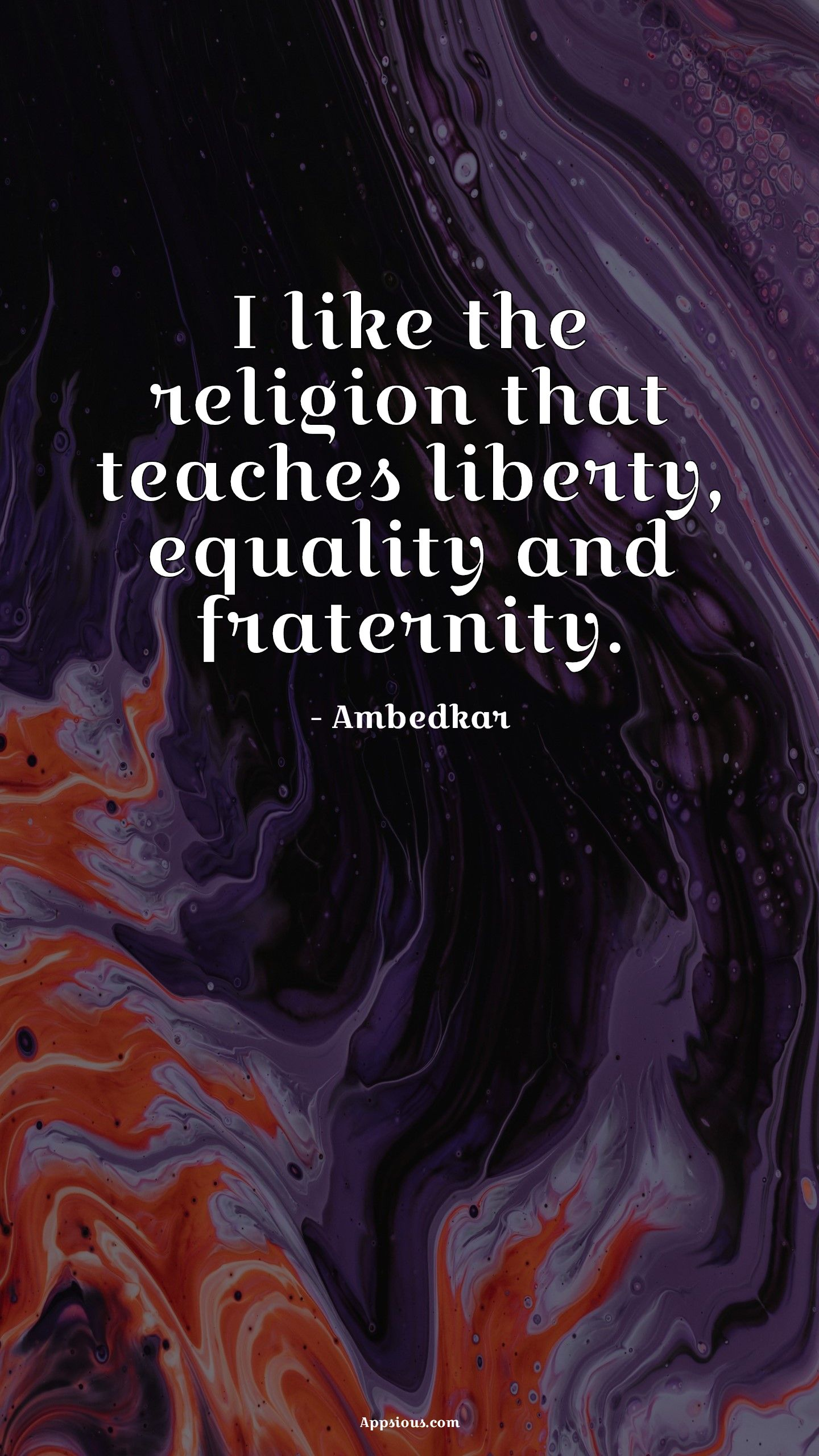 I like the religion that teaches liberty, equality and fraternity.