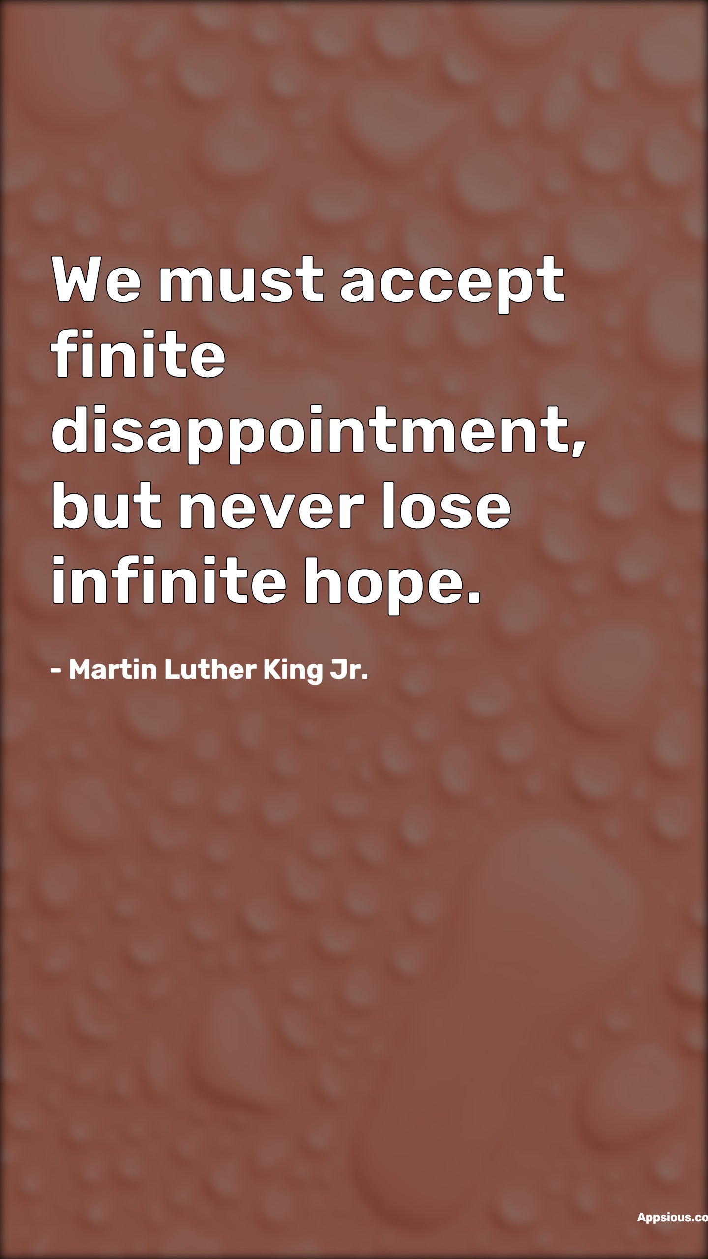 We must accept finite disappointment, but never lose infinite hope.