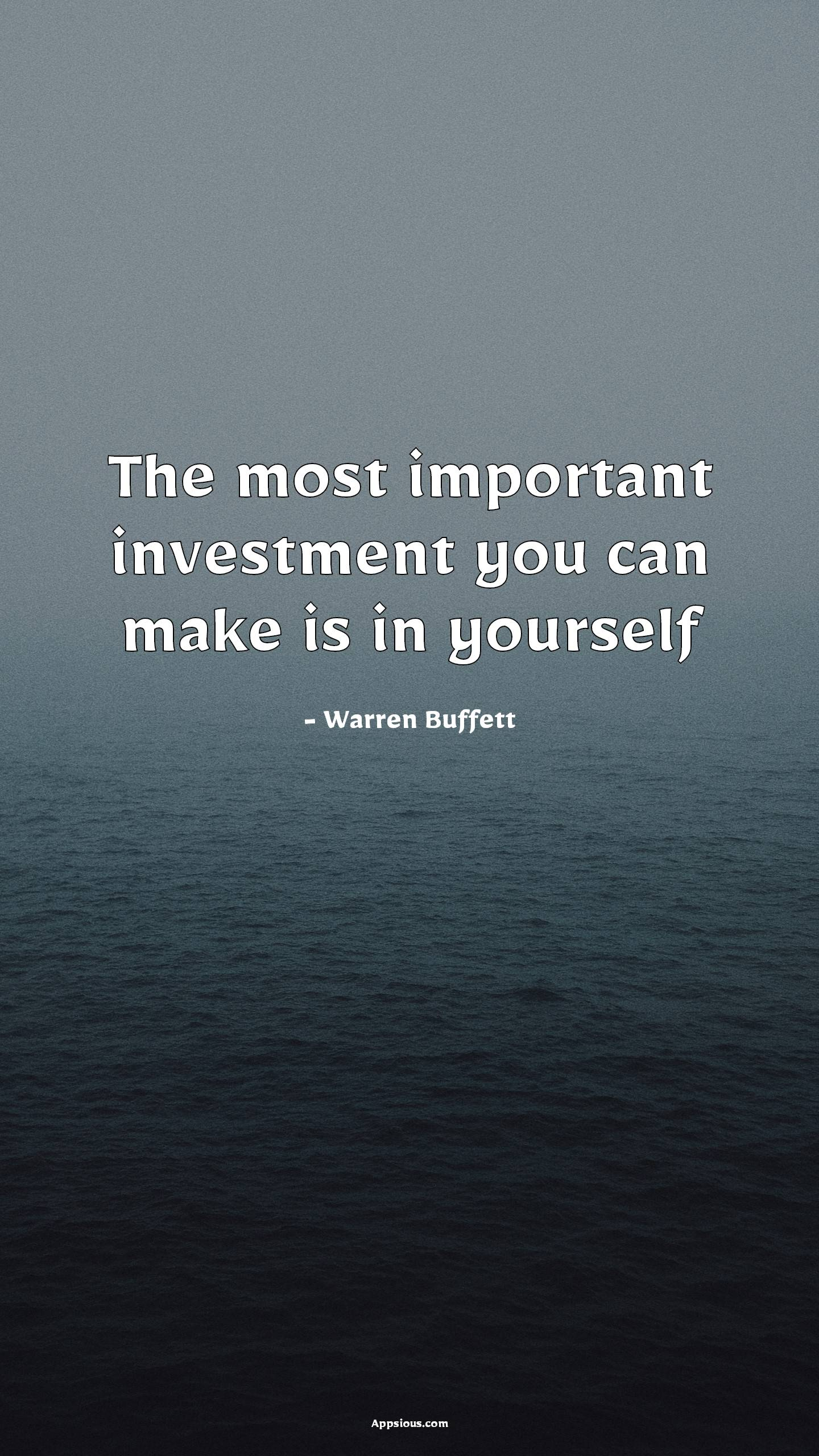 The most important investment you can make is in yourself