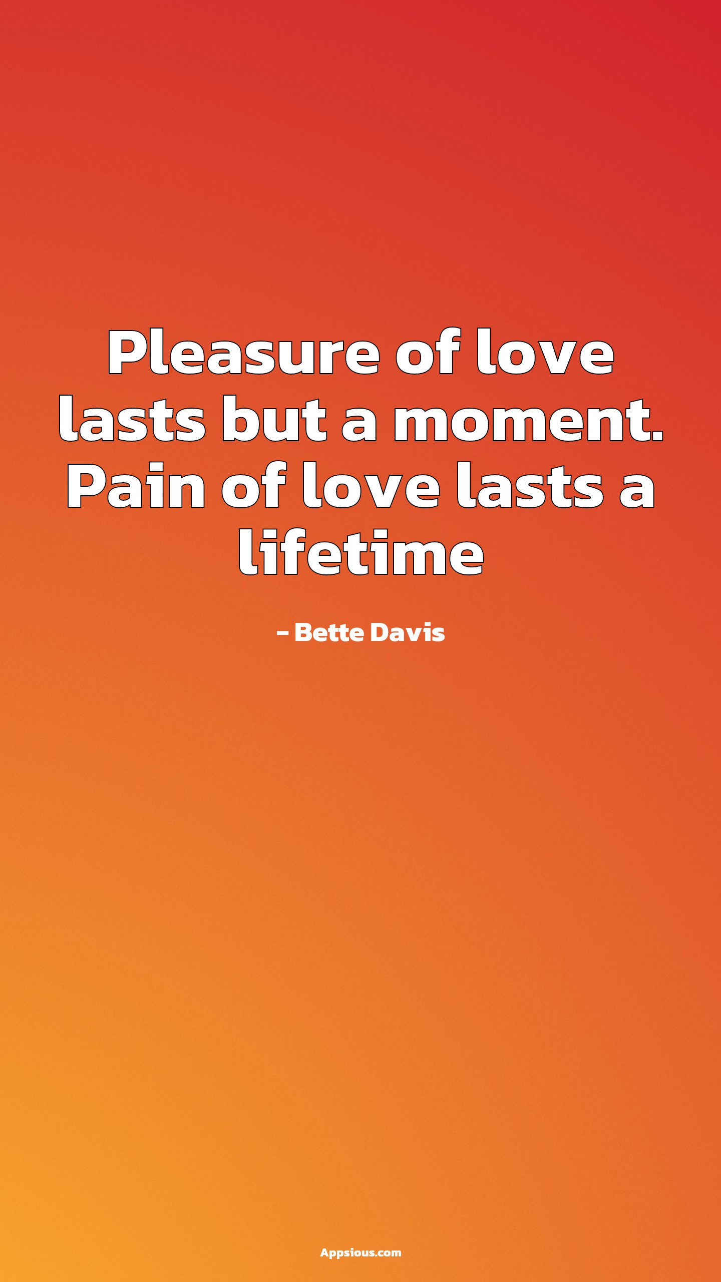 Pleasure of love lasts but a moment. Pain of love lasts a lifetime