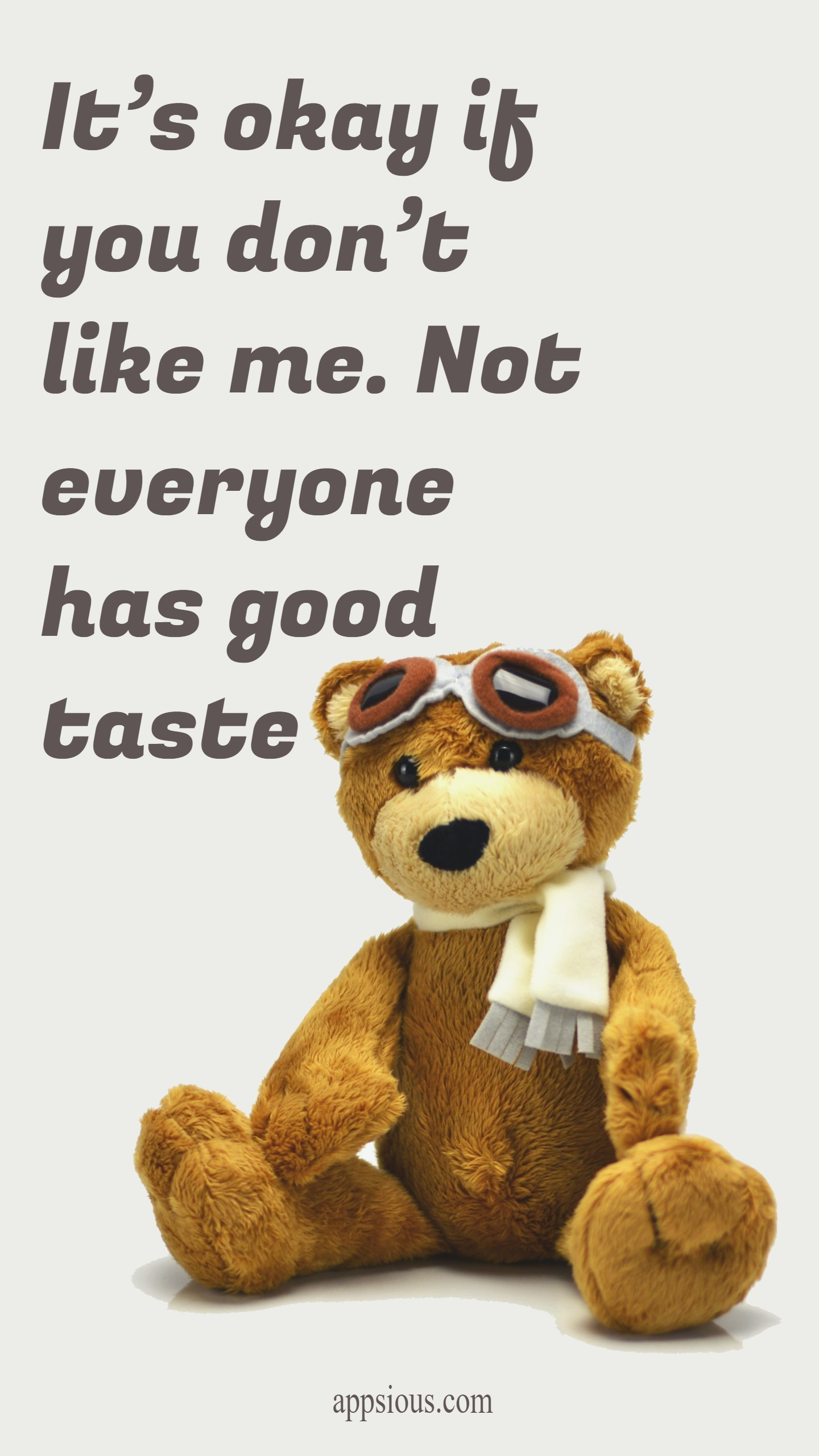 It's okay if you don't like me. Not everyone has good taste