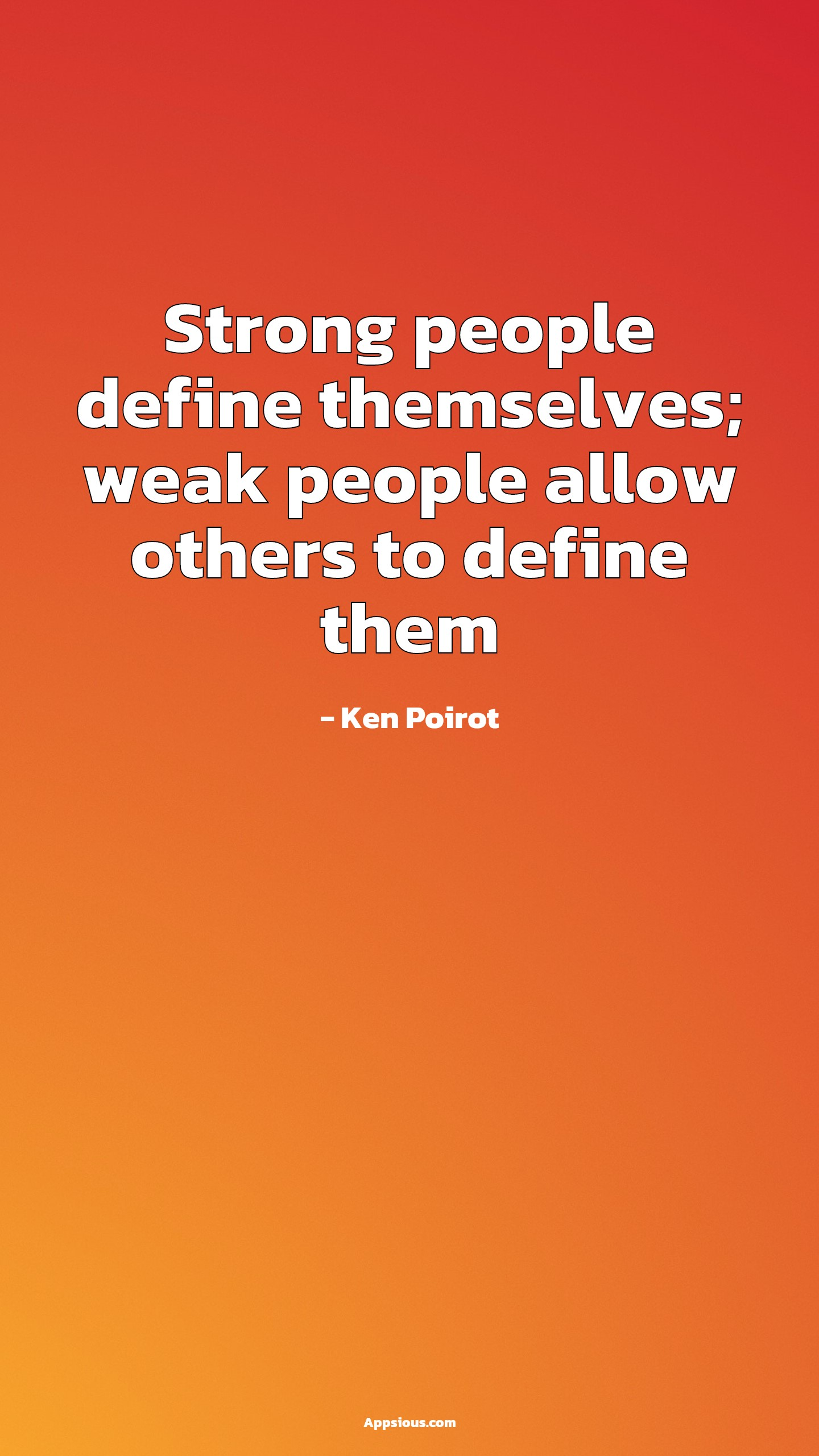 Strong people define themselves; weak people allow others to define them
